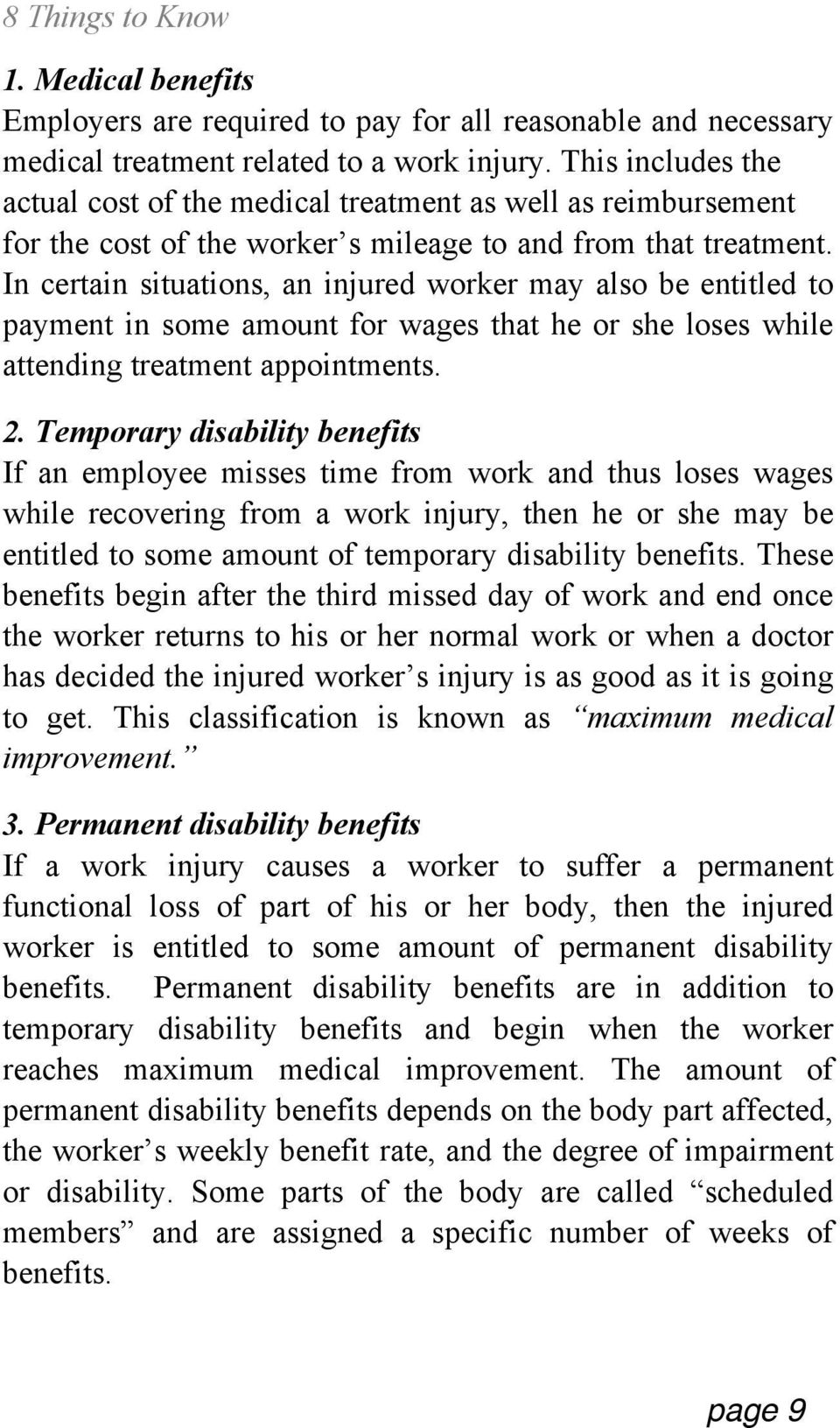 In certain situations, an injured worker may also be entitled to payment in some amount for wages that he or she loses while attending treatment appointments. 2.