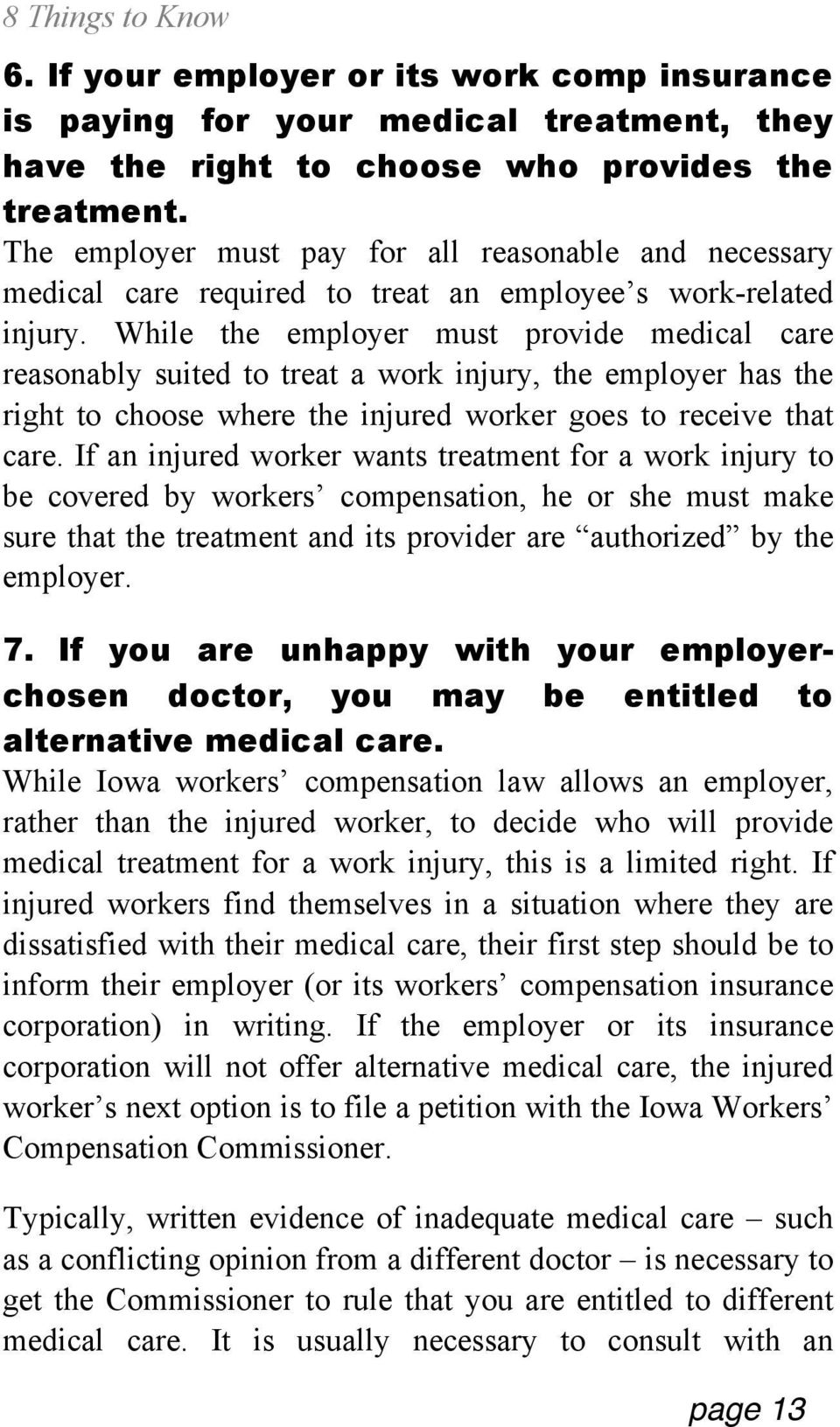 While the employer must provide medical care reasonably suited to treat a work injury, the employer has the right to choose where the injured worker goes to receive that care.