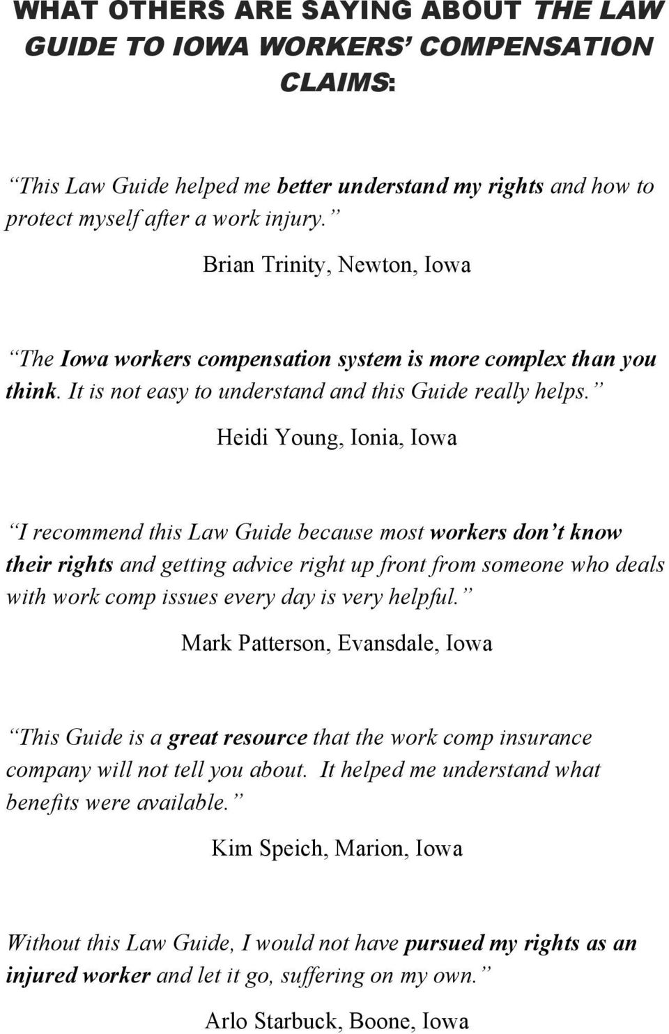 Heidi Young, Ionia, Iowa I recommend this Law Guide because most workers don t know their rights and getting advice right up front from someone who deals with work comp issues every day is very