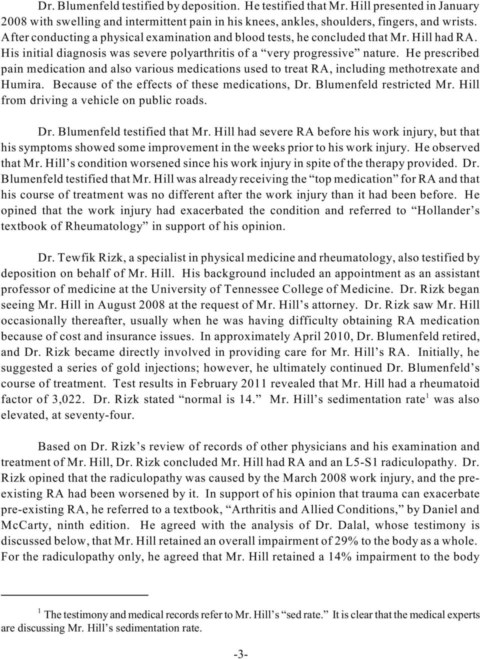 He prescribed pain medication and also various medications used to treat RA, including methotrexate and Humira. Because of the effects of these medications, Dr. Blumenfeld restricted Mr.
