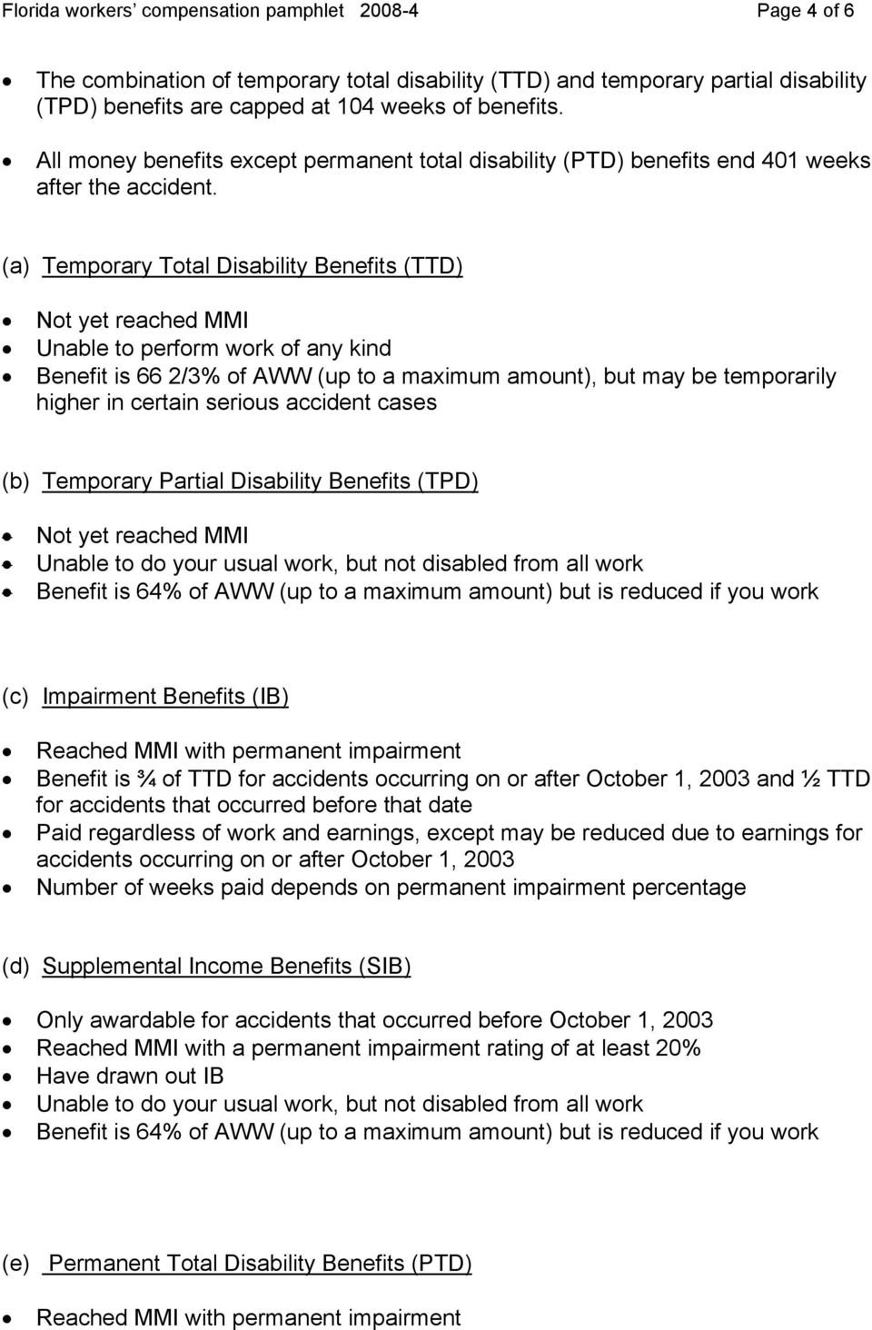 (a) Temporary Total Disability Benefits (TTD) Not yet reached MMI Unable to perform work of any kind Benefit is 66 2/3% of AWW (up to a maximum amount), but may be temporarily higher in certain