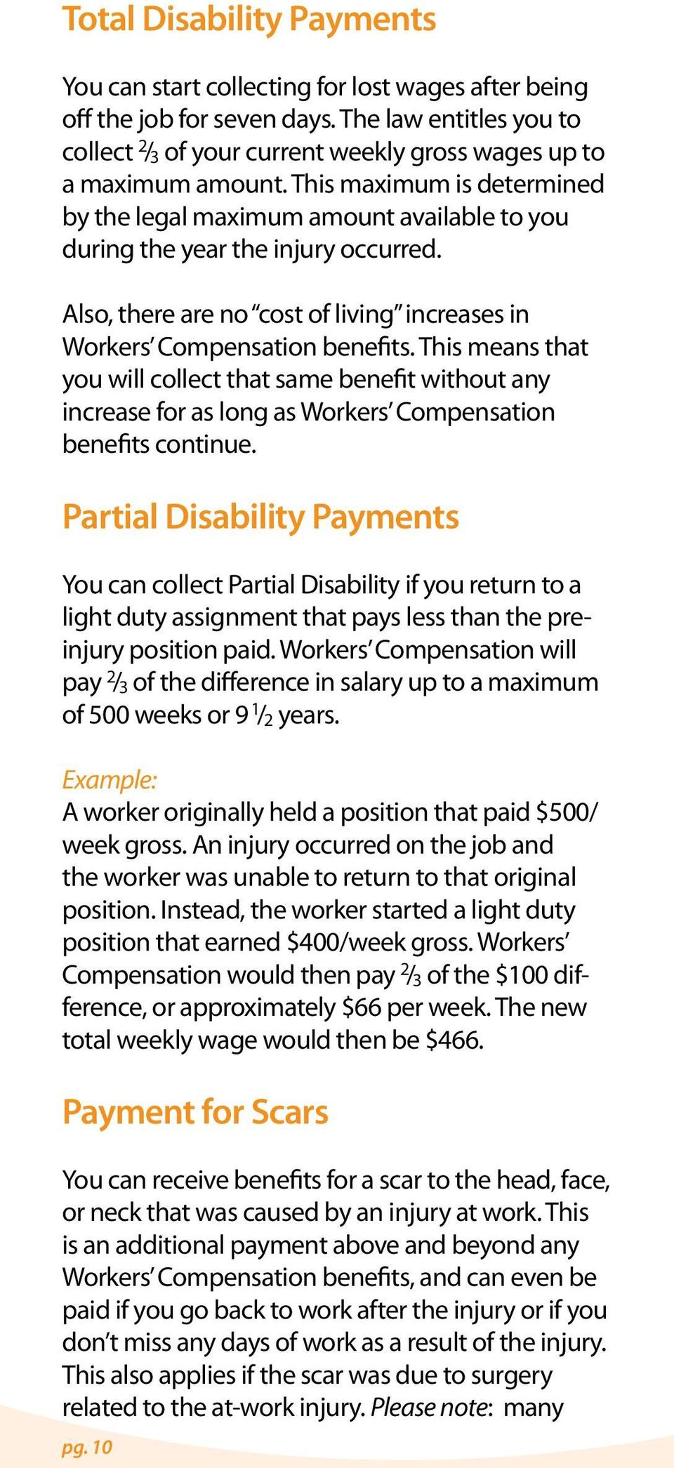 This maximum is determined by the legal maximum amount available to you during the year the injury occurred. Also, there are no cost of living increases in Workers Compensation benefits.