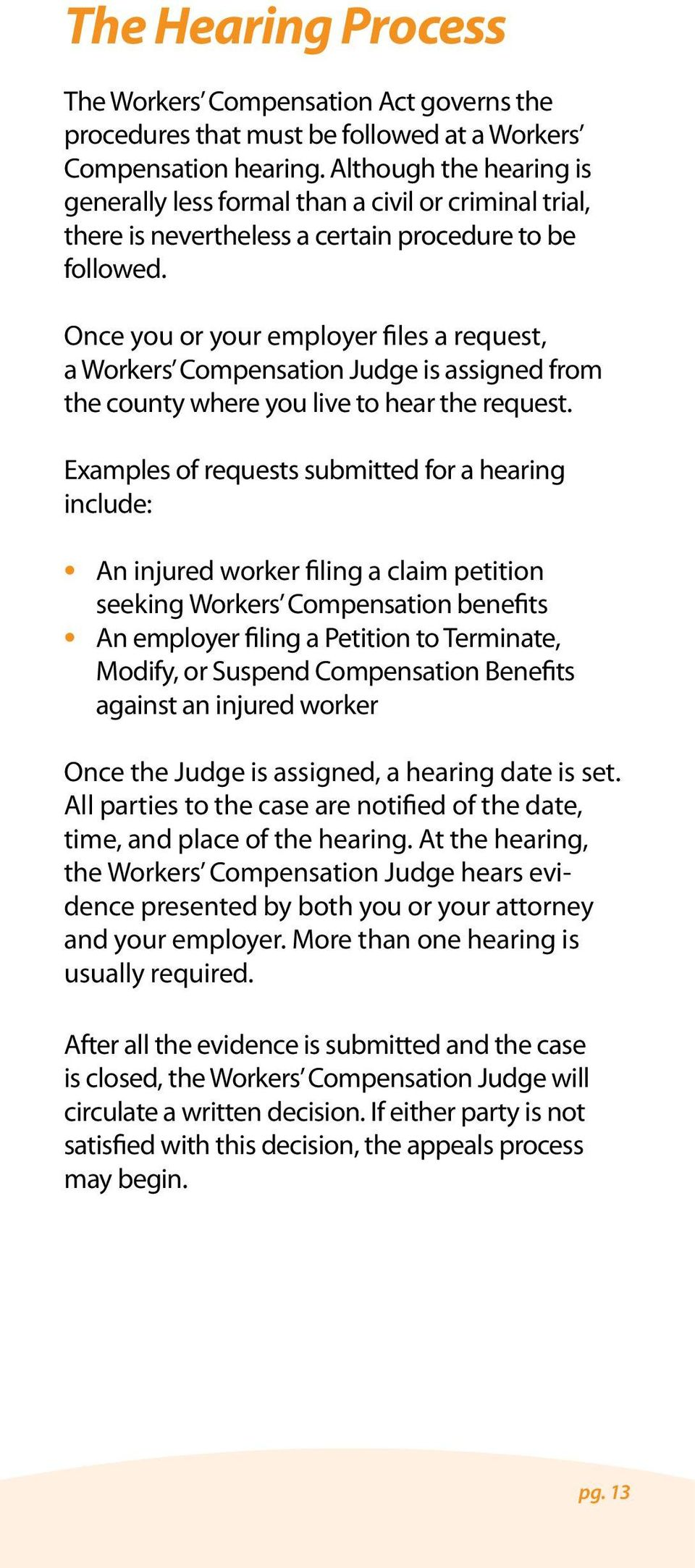 Once you or your employer files a request, a Workers Compensation Judge is assigned from the county where you live to hear the request.