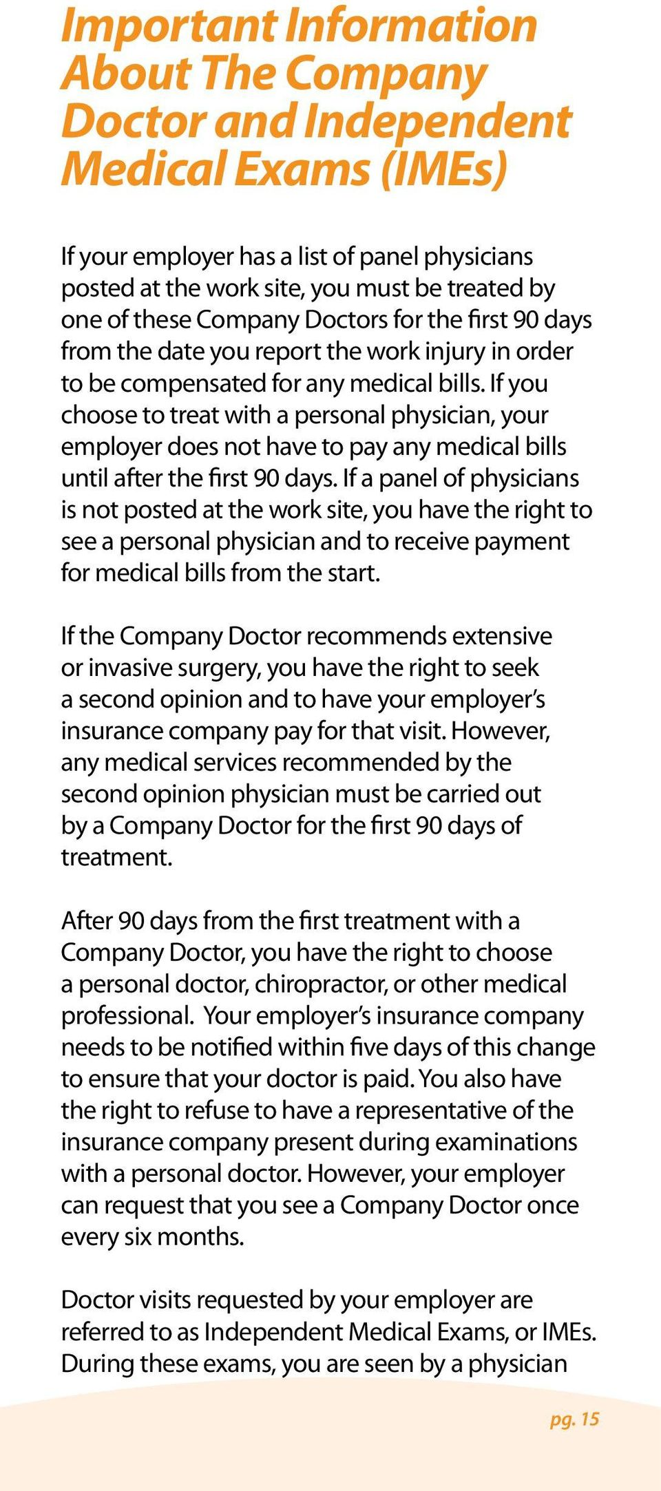 If you choose to treat with a personal physician, your employer does not have to pay any medical bills until after the first 90 days.