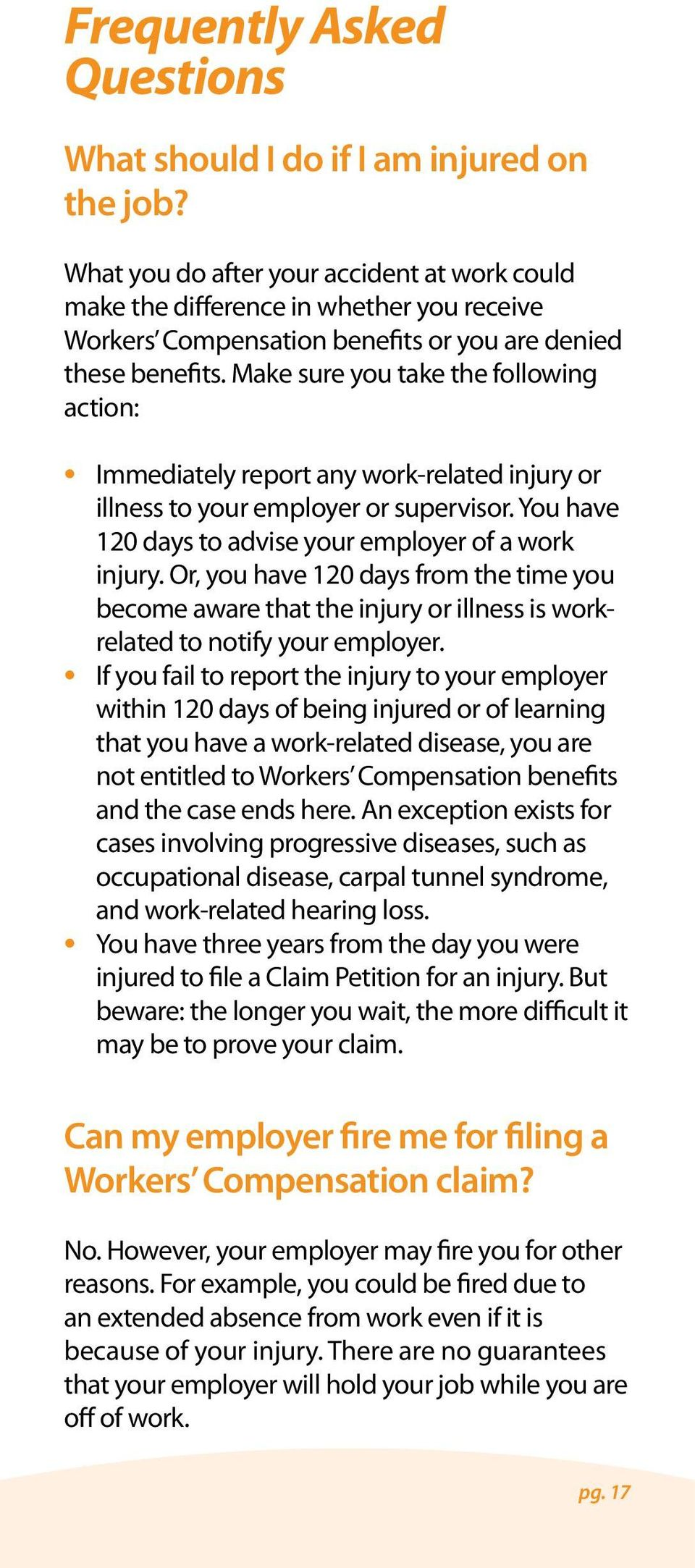 Make sure you take the following action: Immediately report any work-related injury or illness to your employer or supervisor. You have 120 days to advise your employer of a work injury.