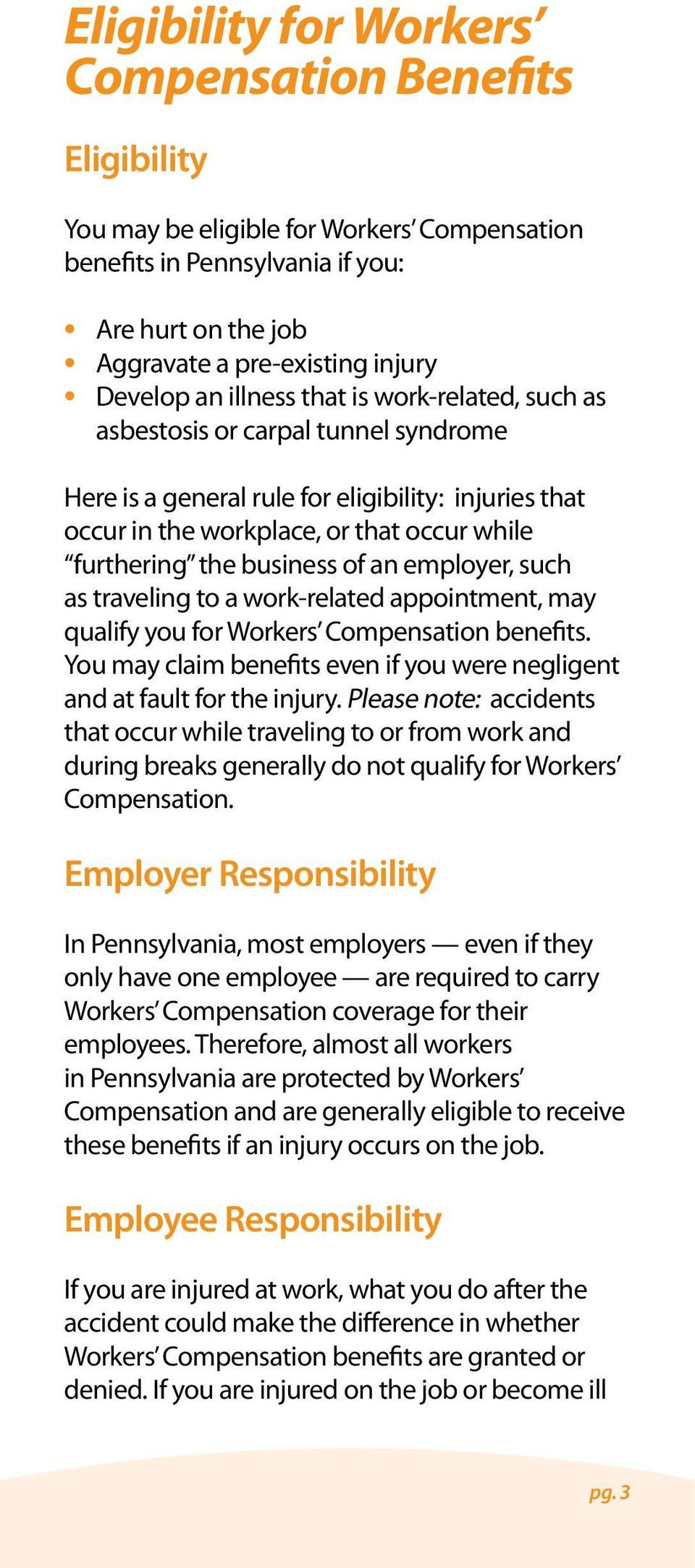 an employer, such as traveling to a work-related appointment, may qualify you for Workers Compensation benefits. You may claim benefits even if you were negligent and at fault for the injury.