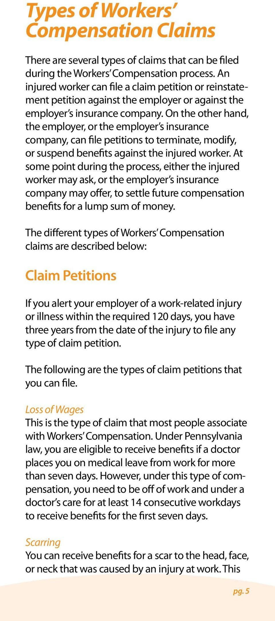 On the other hand, the employer, or the employer s insurance company, can file petitions to terminate, modify, or suspend benefits against the injured worker.