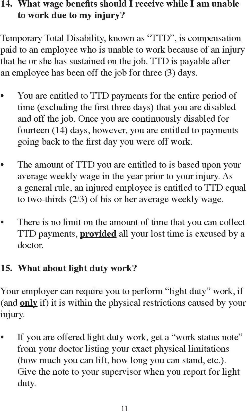 TTD is payable after an employee has been off the job for three (3) days.