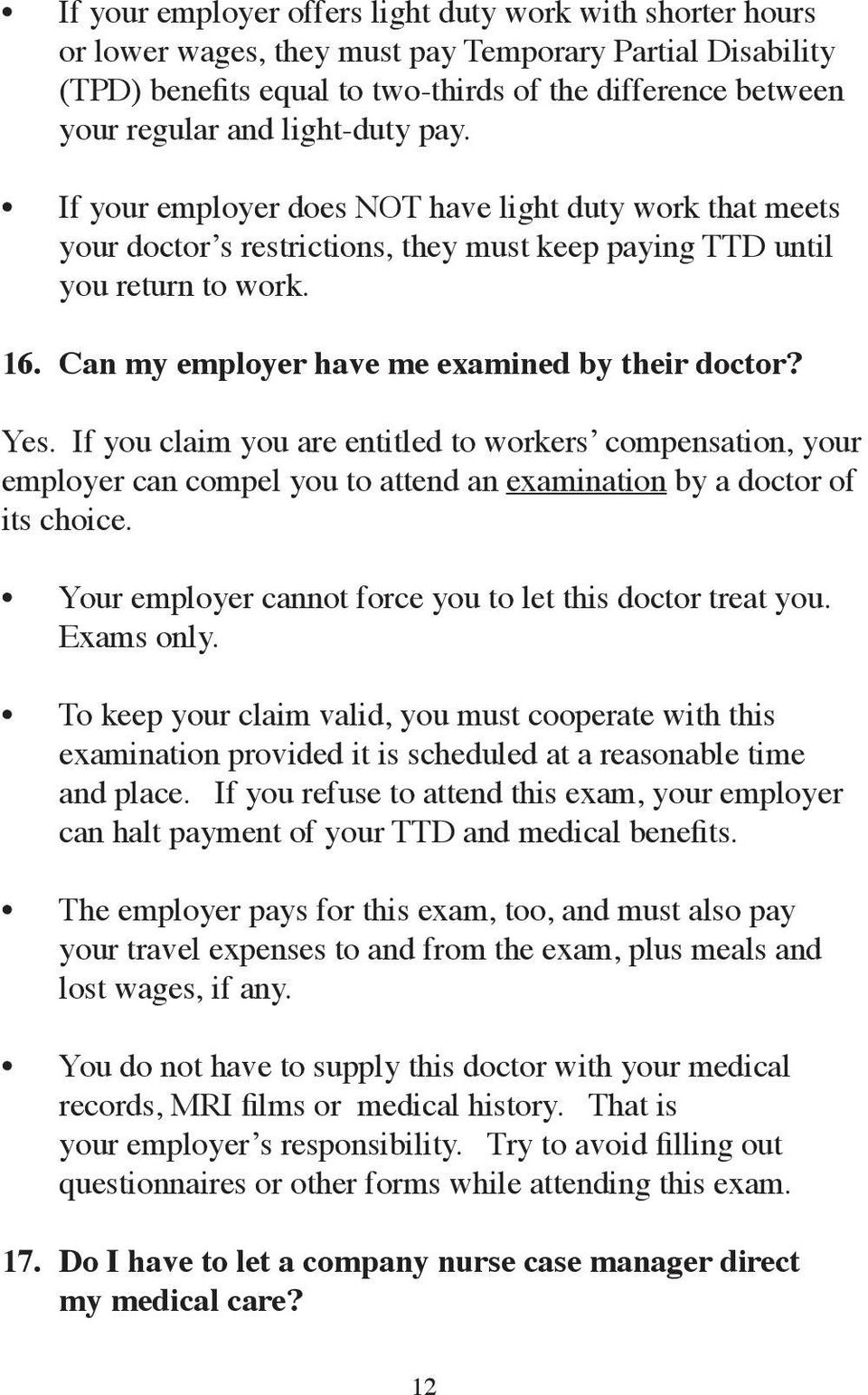 Can my employer have me examined by their doctor? Yes. If you claim you are entitled to workers compensation, your employer can compel you to attend an examination by a doctor of its choice.