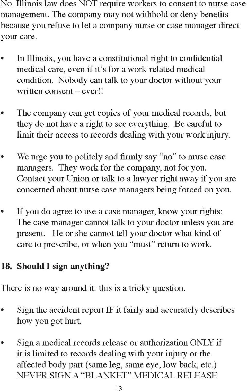 ! The company can get copies of your medical records, but they do not have a right to see everything. Be careful to limit their access to records dealing with your work injury.