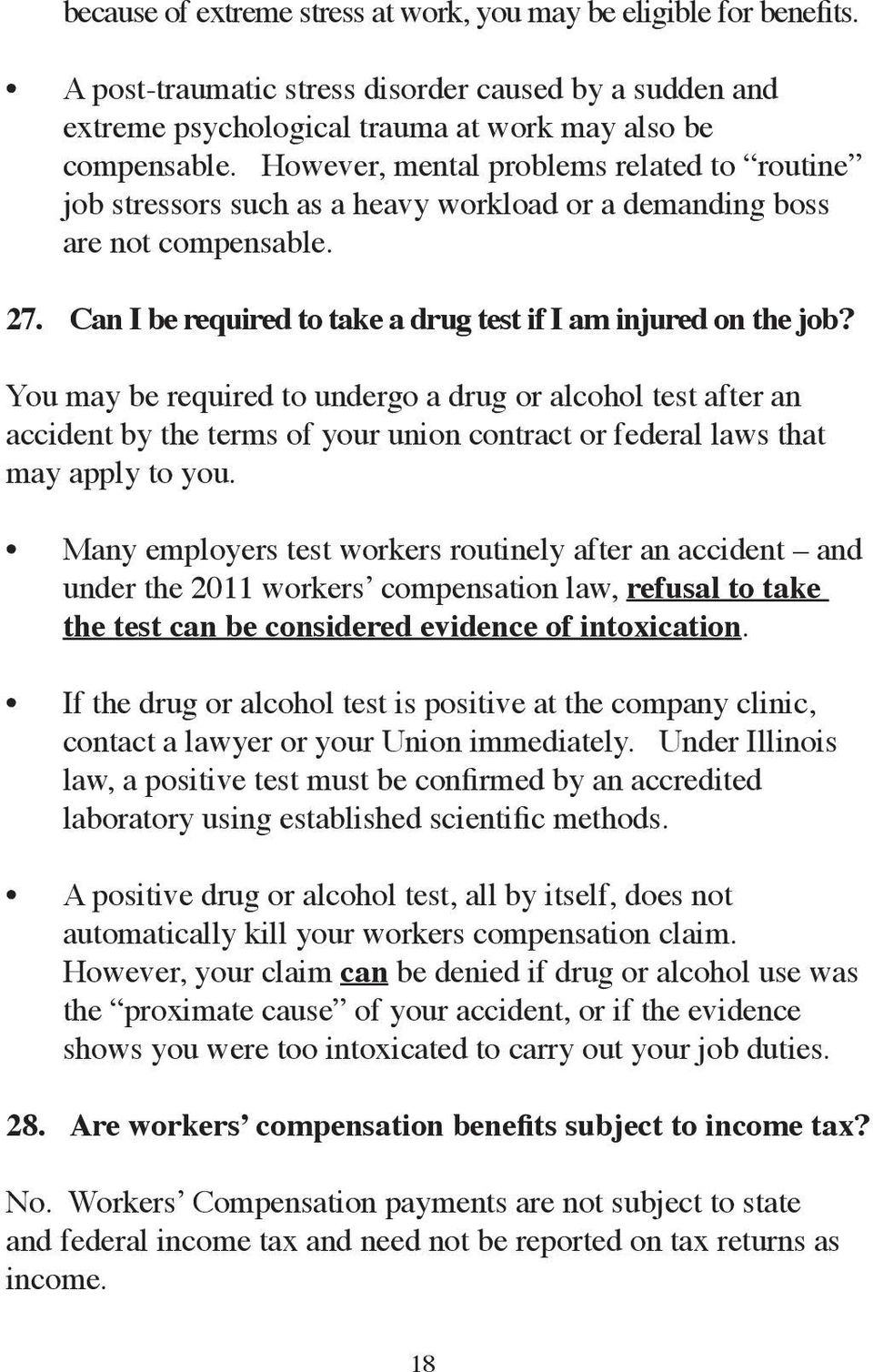You may be required to undergo a drug or alcohol test after an accident by the terms of your union contract or federal laws that may apply to you.