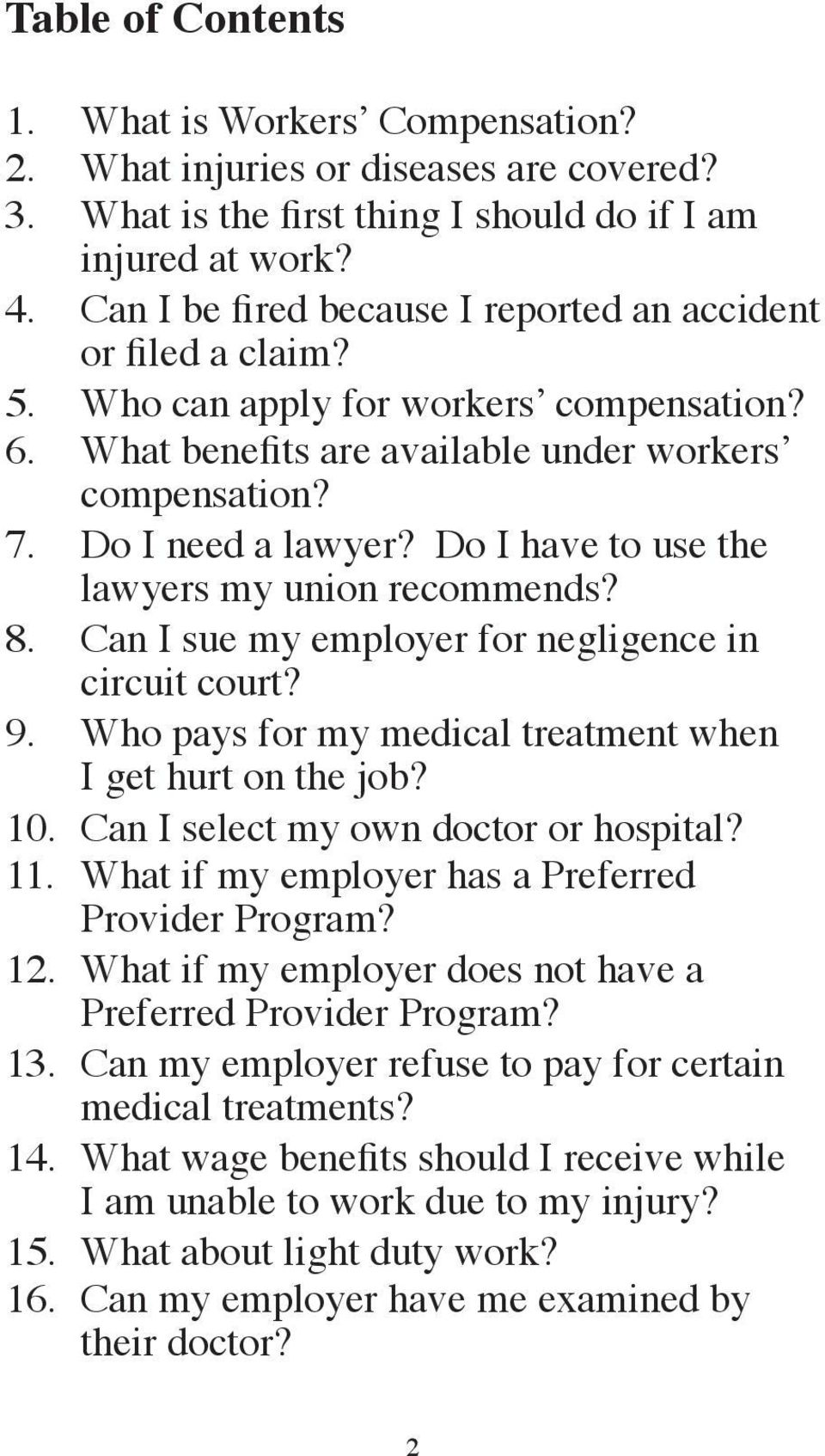 Do I have to use the lawyers my union recommends? 8. Can I sue my employer for negligence in circuit court? 9. Who pays for my medical treatment when I get hurt on the job? 10.