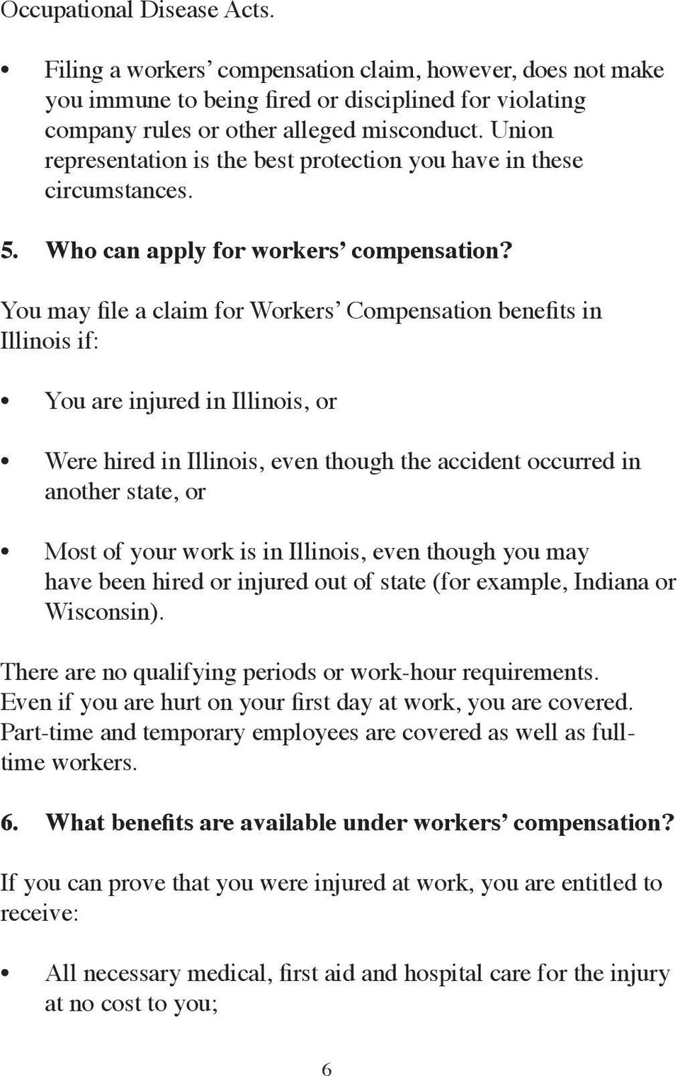 You may file a claim for Workers Compensation benefits in Illinois if: You are injured in Illinois, or Were hired in Illinois, even though the accident occurred in another state, or Most of your work