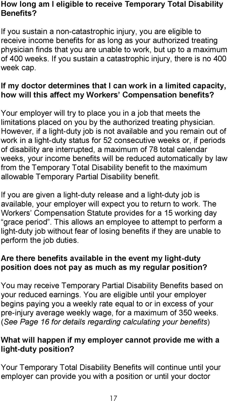 weeks. If you sustain a catastrophic injury, there is no 400 week cap. If my doctor determines that I can work in a limited capacity, how will this affect my Workers Compensation benefits?