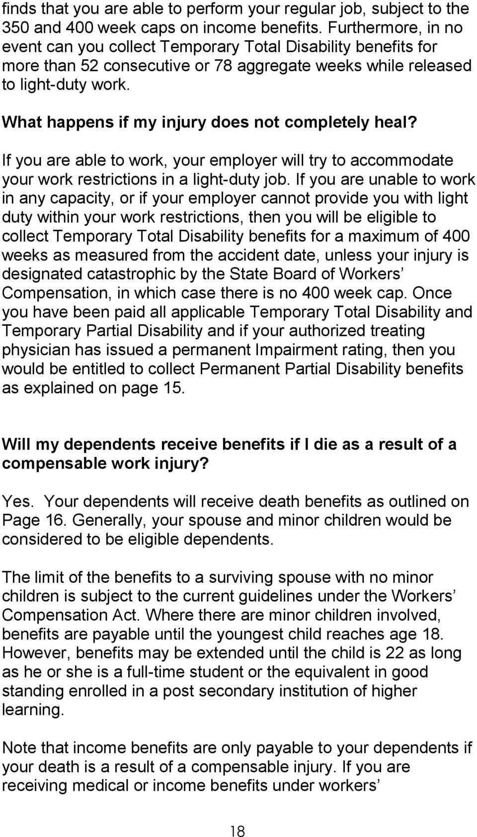 What happens if my injury does not completely heal? If you are able to work, your employer will try to accommodate your work restrictions in a light-duty job.