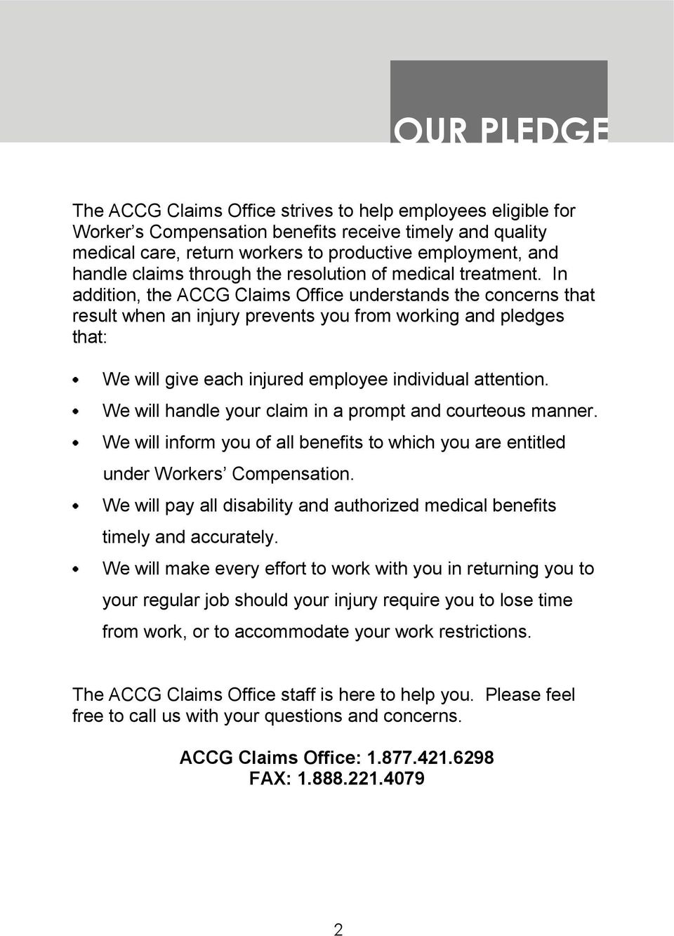 In addition, the ACCG Claims Office understands the concerns that result when an injury prevents you from working and pledges that: We will give each injured employee individual attention.