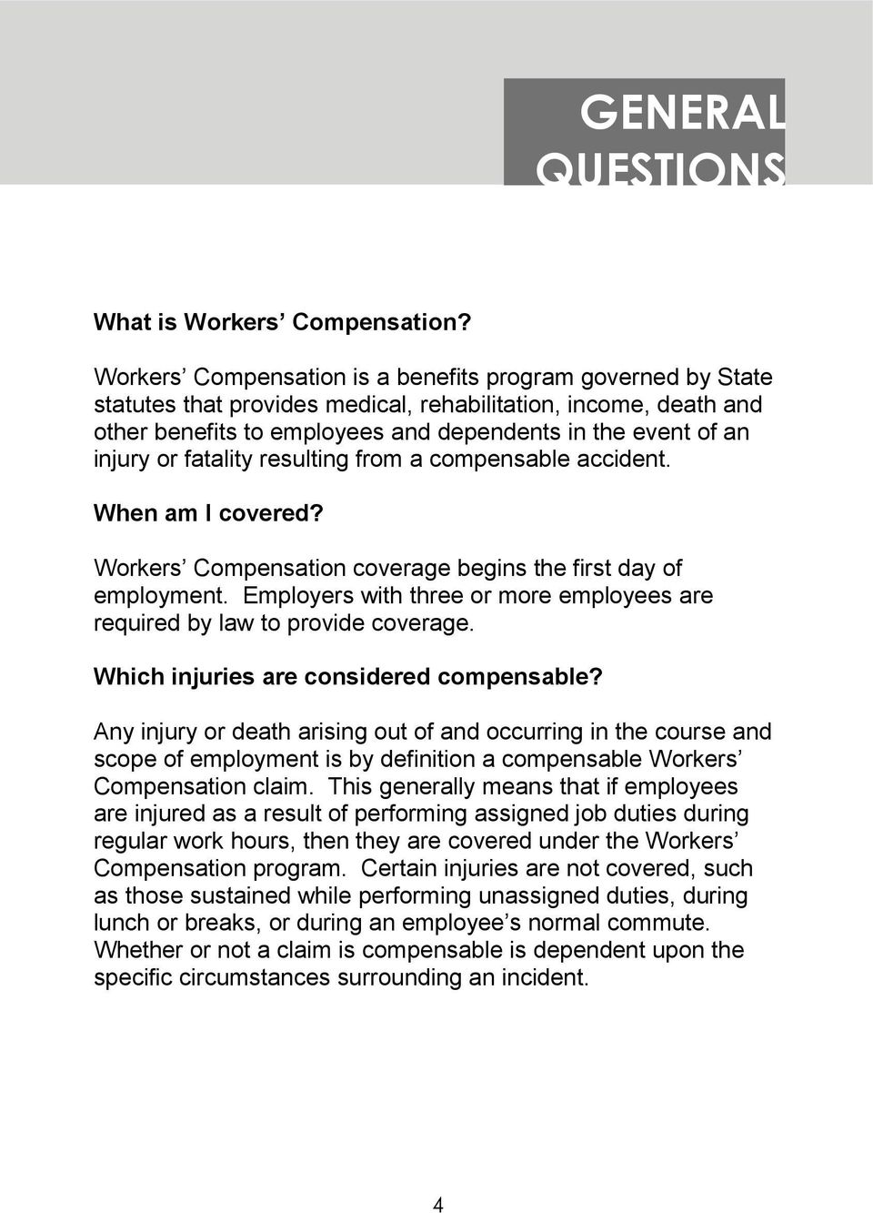 fatality resulting from a compensable accident. When am I covered? Workers Compensation coverage begins the first day of employment.
