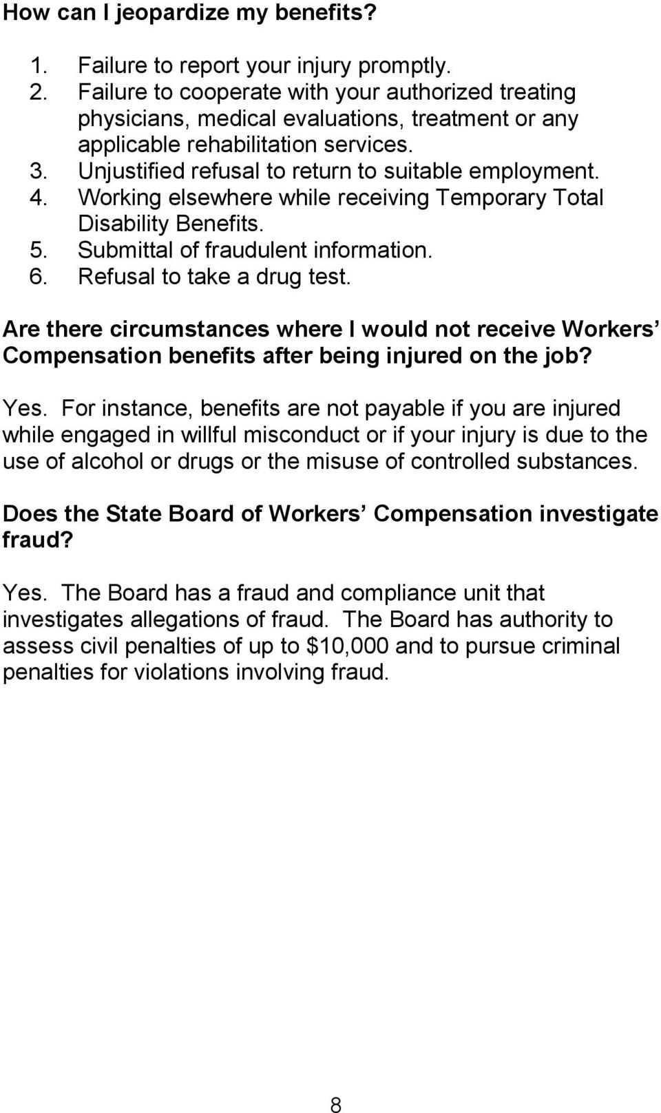 Working elsewhere while receiving Temporary Total Disability Benefits. 5. Submittal of fraudulent information. 6. Refusal to take a drug test.