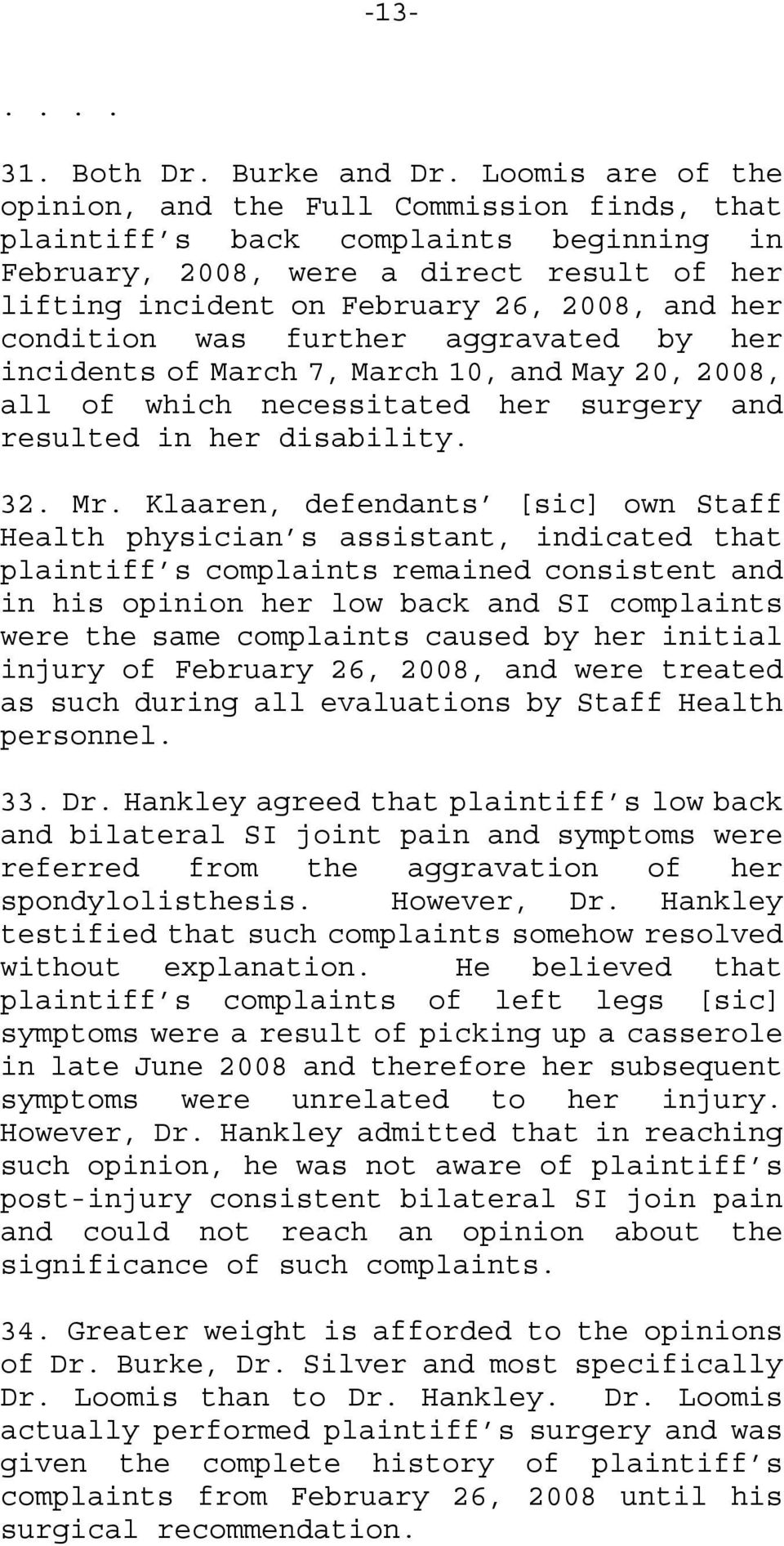 condition was further aggravated by her incidents of March 7, March 10, and May 20, 2008, all of which necessitated her surgery and resulted in her disability. 32. Mr.