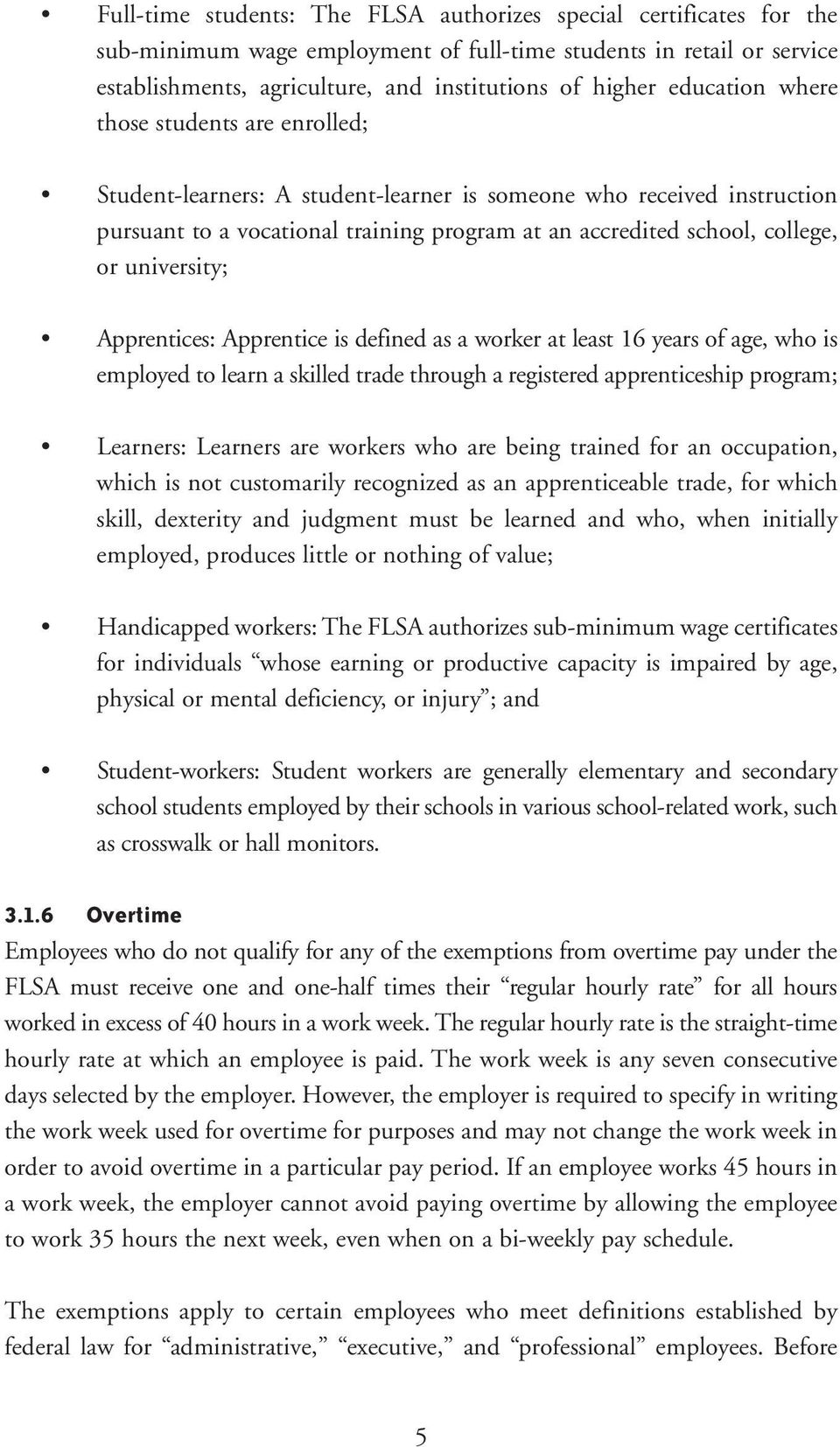 university; Apprentices: Apprentice is defined as a worker at least 16 years of age, who is employed to learn a skilled trade through a registered apprenticeship program; Learners: Learners are