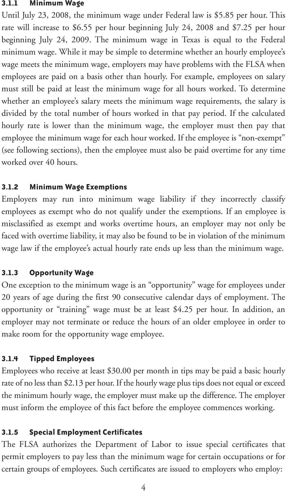 While it may be simple to determine whether an hourly employee s wage meets the minimum wage, employers may have problems with the FLSA when employees are paid on a basis other than hourly.