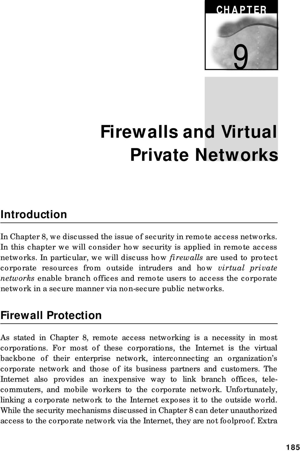 In particular, we will discuss how firewalls are used to protect corporate resources from outside intruders and how virtual private networks enable branch offices and remote users to access the