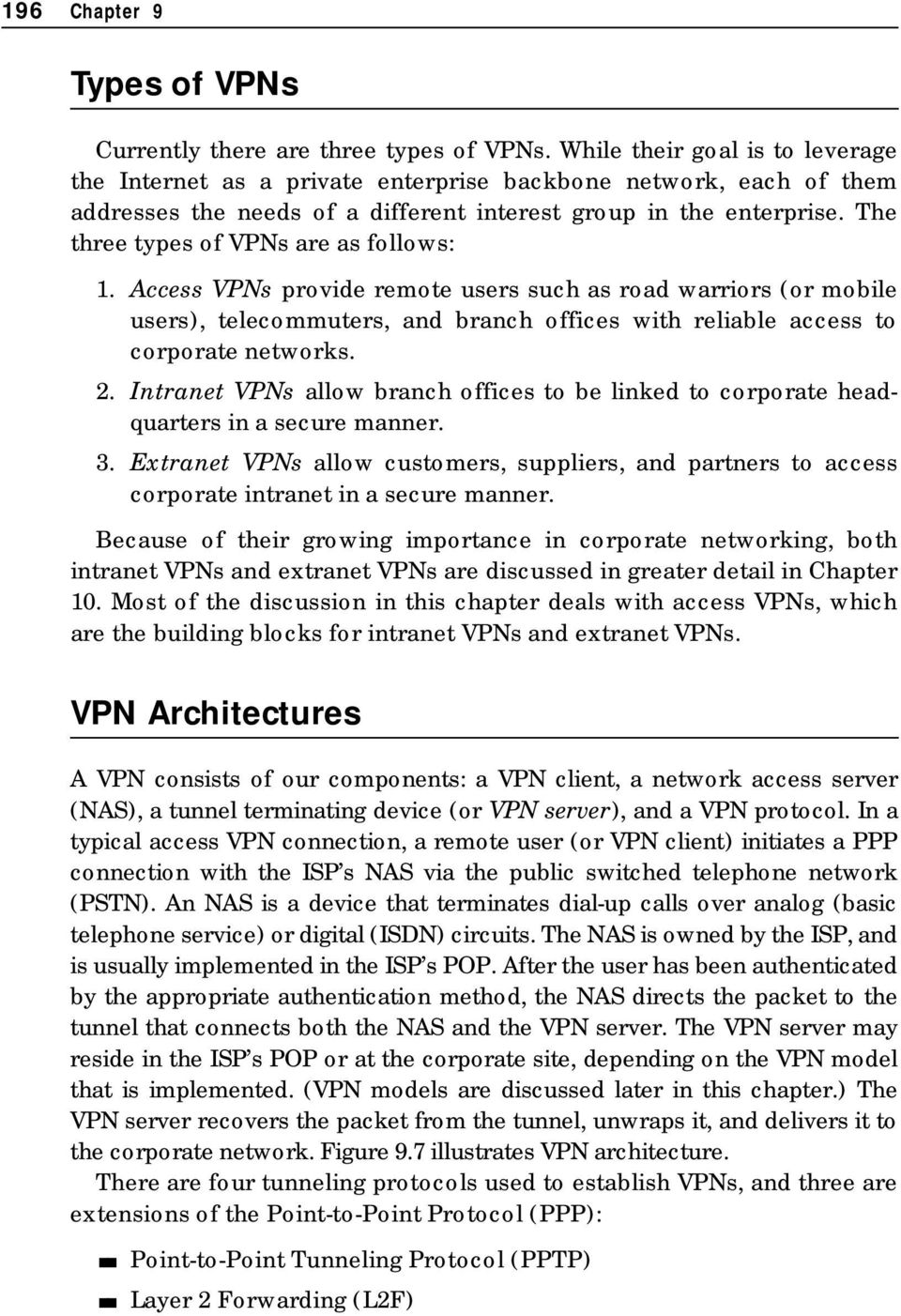 The three types of VPNs are as follows: 1. Access VPNs provide remote users such as road warriors (or mobile users), telecommuters, and branch offices with reliable access to corporate networks. 2.