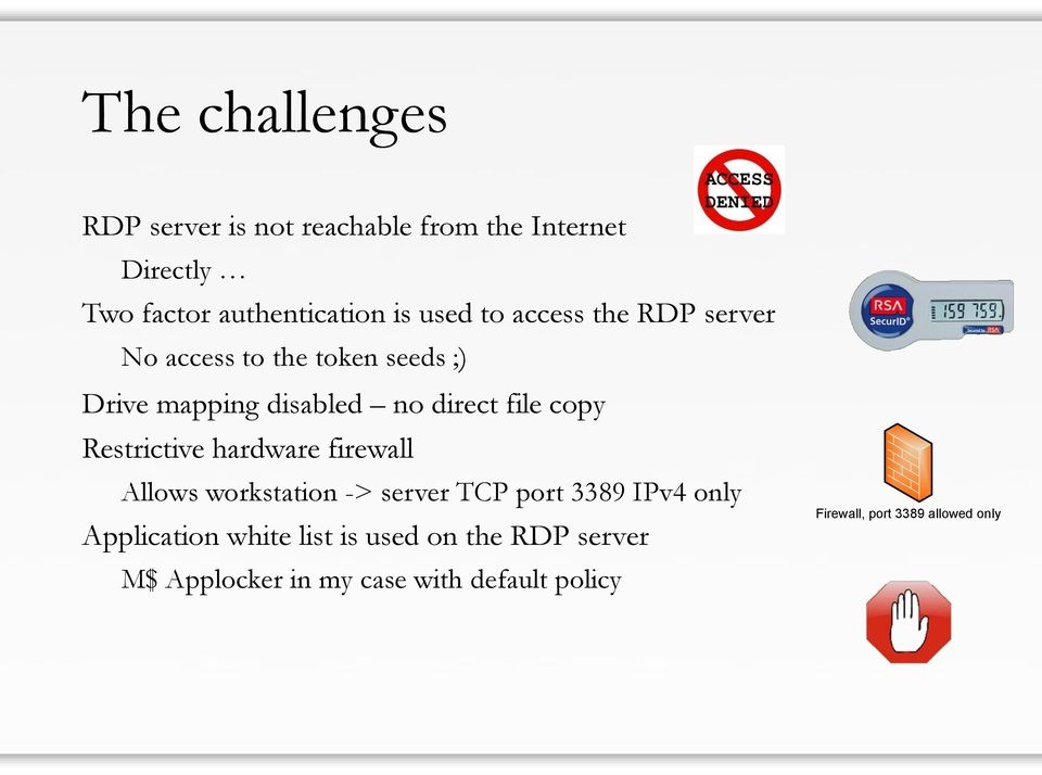 copy Restrictive hardware firewall Allows workstation -> server TCP port 3389 IPv4 only Application
