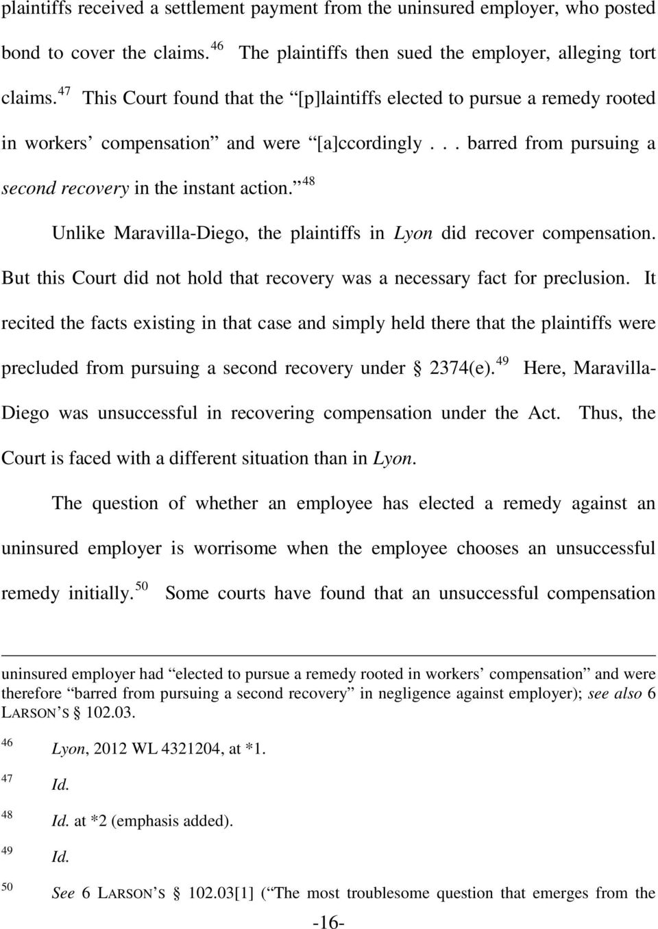 48 Unlike Maravilla-Diego, the plaintiffs in Lyon did recover compensation. But this Court did not hold that recovery was a necessary fact for preclusion.