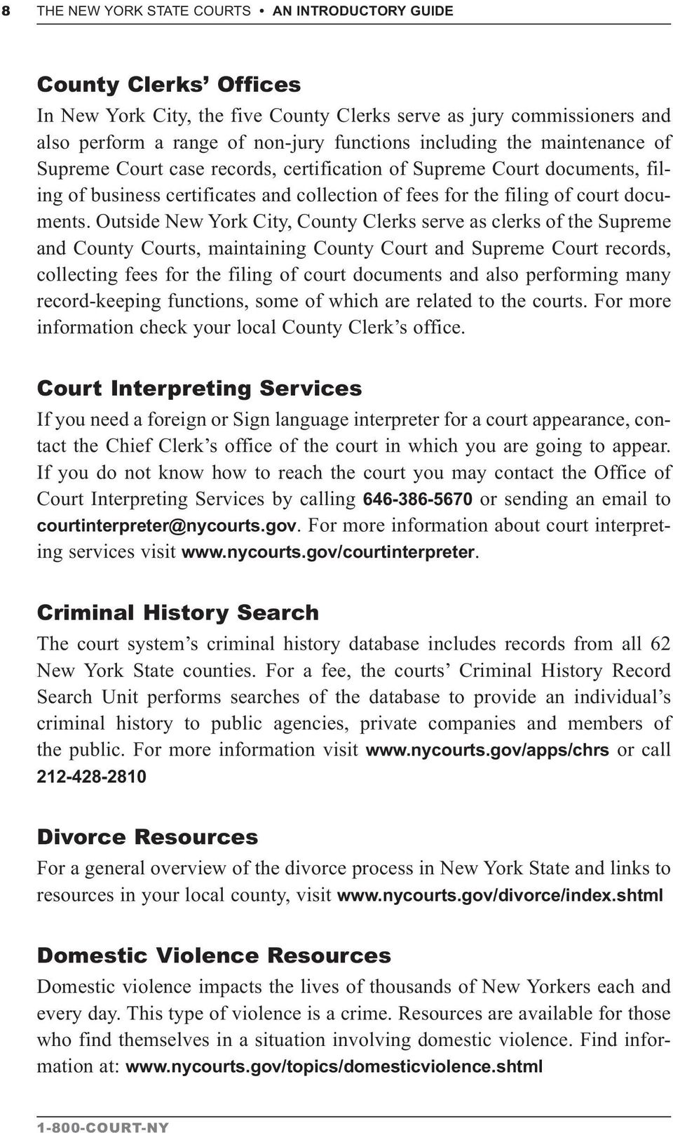 Outside New York City, County Clerks serve as clerks of the Supreme and County Courts, maintaining County Court and Supreme Court records, collecting fees for the filing of court documents and also