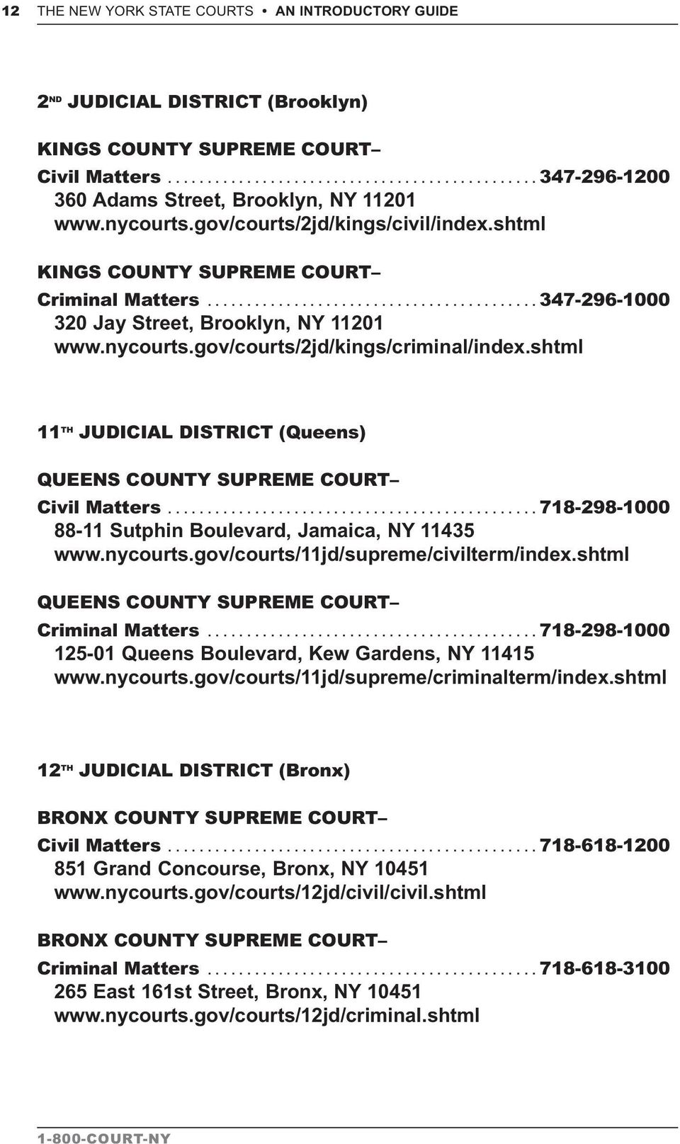 shtml 11 TH JUDICIAL DISTRICT (Queens) QUEENS COUNTY SUPREME COURT Civil Matters...718-298-1000 88-11 Sutphin Boulevard, Jamaica, NY 11435 www.nycourts.gov/courts/11jd/supreme/civilterm/index.