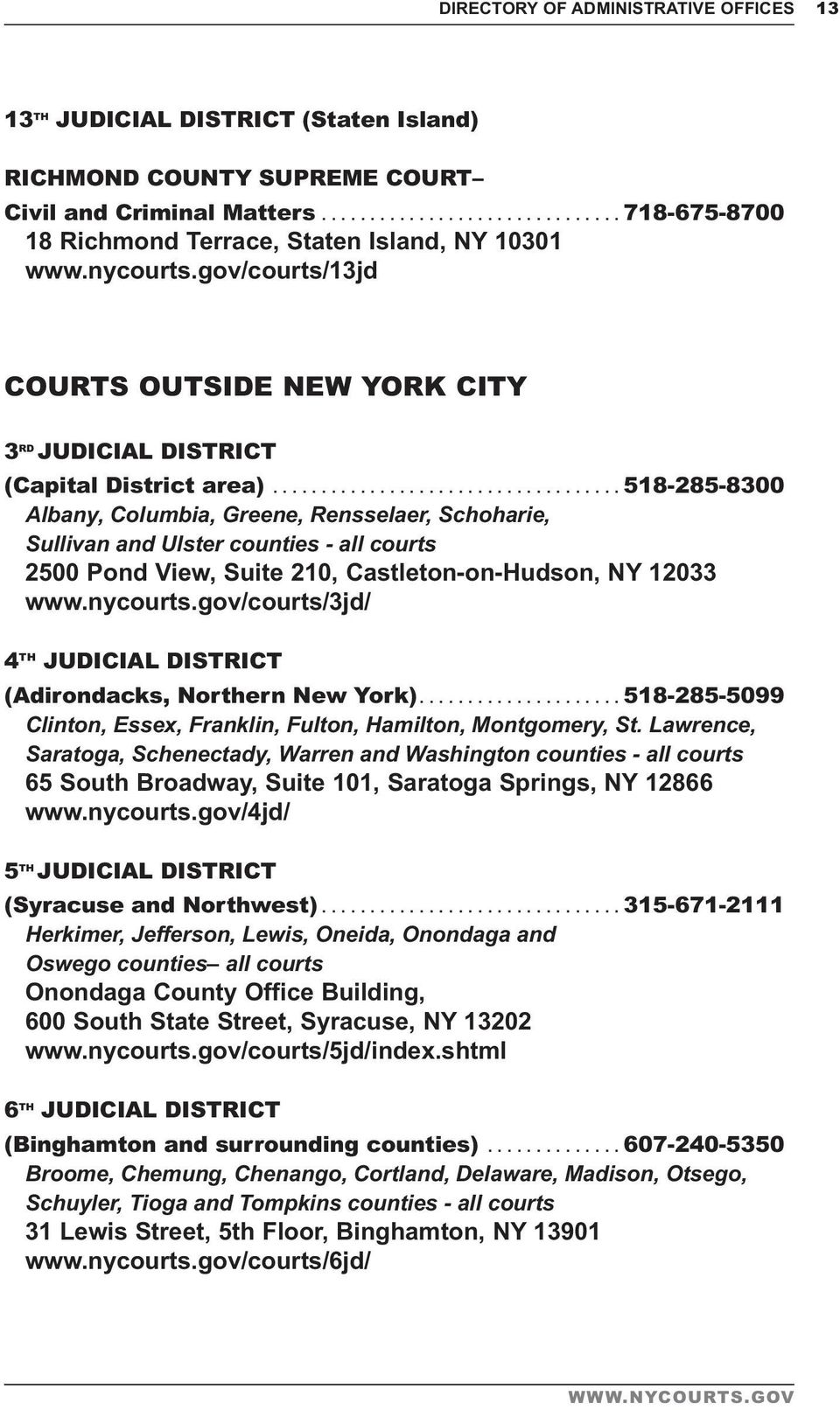 ..518-285-8300 Albany, Columbia, Greene, Rensselaer, Schoharie, Sullivan and Ulster counties - all courts 2500 Pond View, Suite 210, Castleton-on-Hudson, NY 12033 www.nycourts.