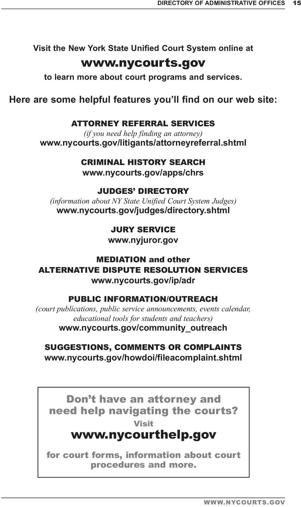shtml CRIMINAL HISTORY SEARCH www.nycourts.gov/apps/chrs JUDGES DIRECTORY (information about NY State Unified Court System Judges) www.nycourts.gov/judges/directory.shtml JURY SERVICE www.nyjuror.