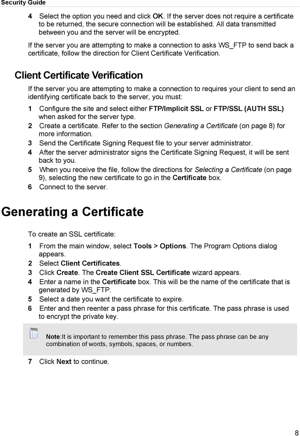 If the server you are attempting to make a connection to asks WS_FTP to send back a certificate, follow the direction for Client Certificate Verification.