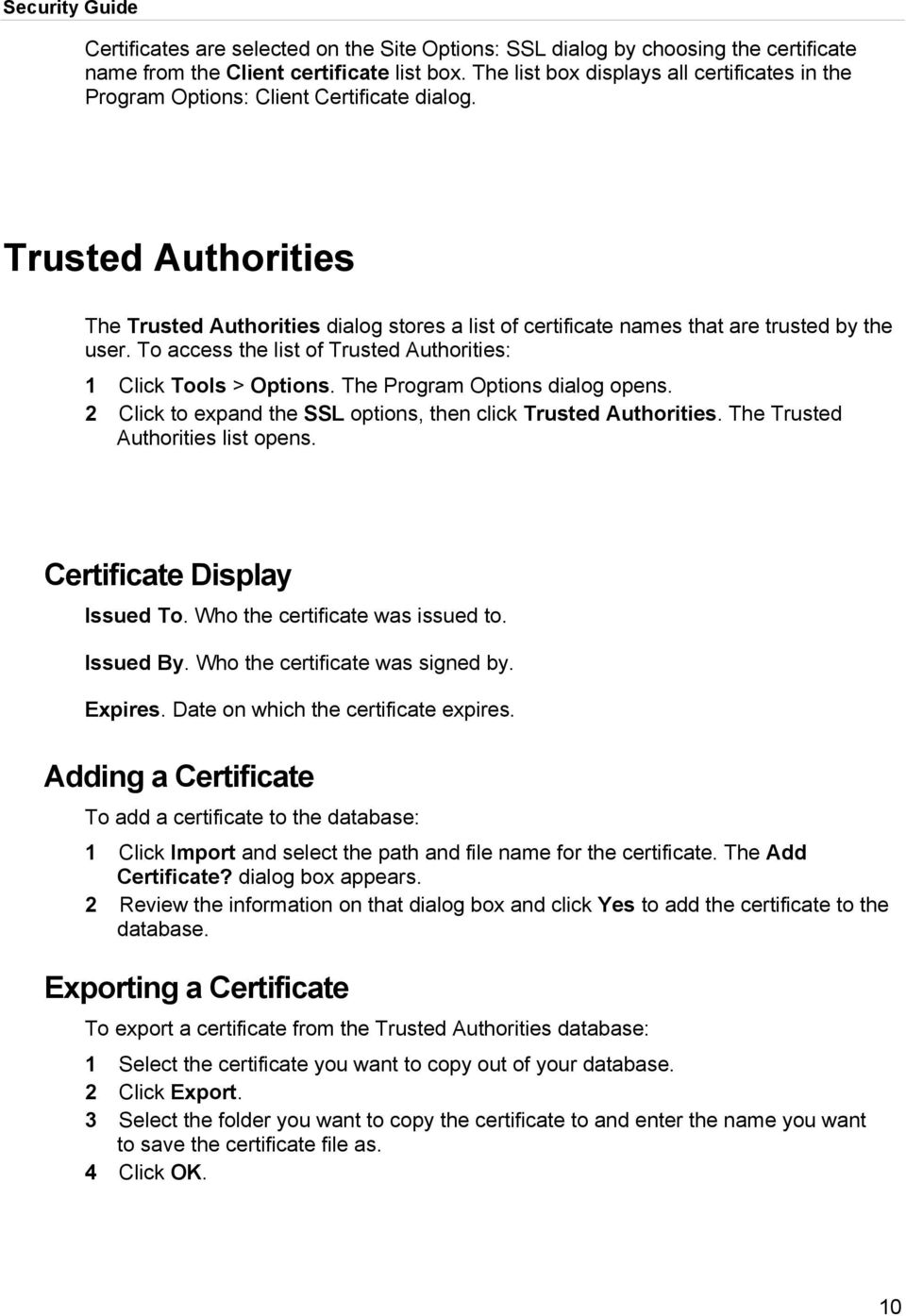Trusted Authorities The Trusted Authorities dialog stores a list of certificate names that are trusted by the user. To access the list of Trusted Authorities: 1 Click Tools > Options.