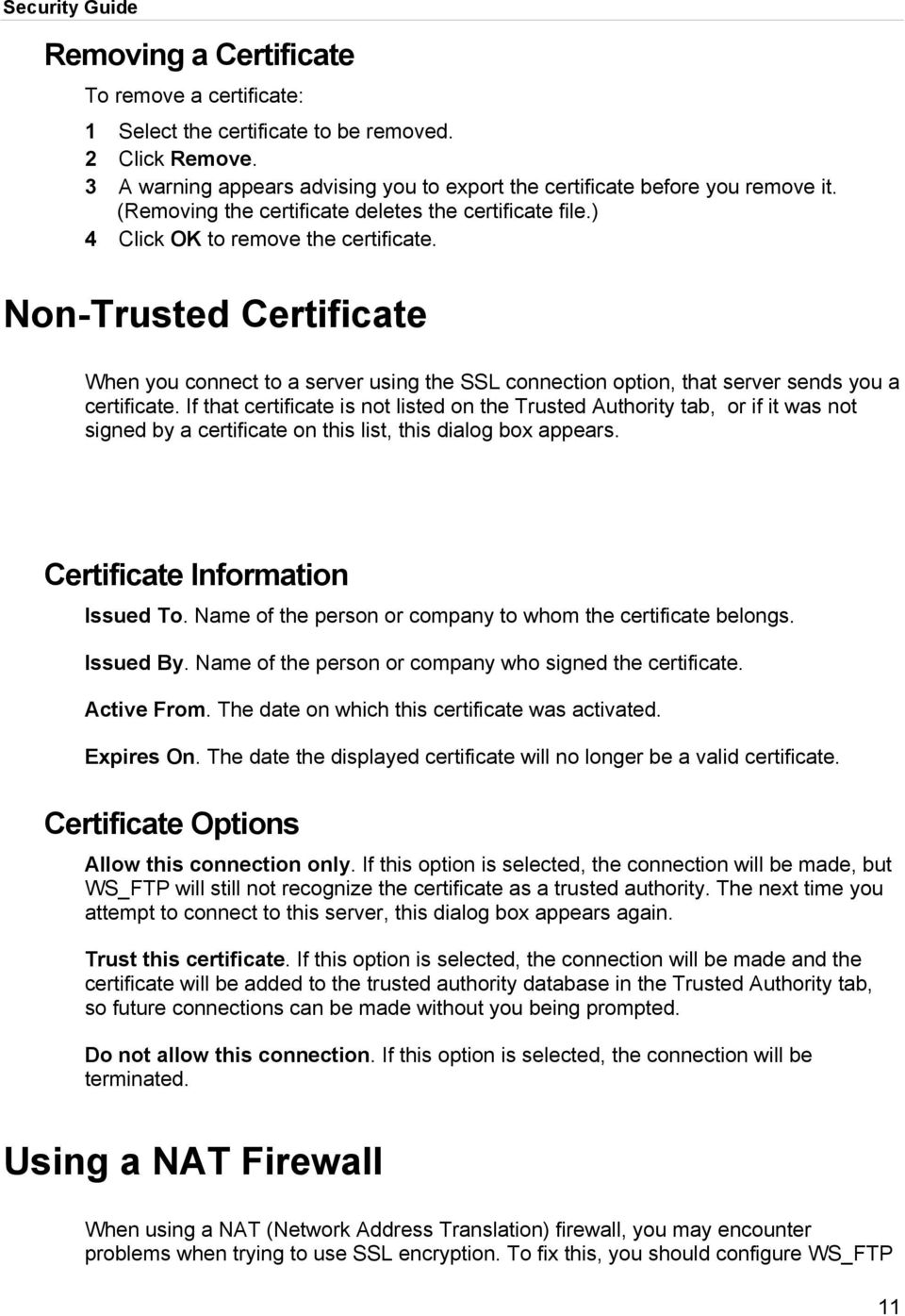 Non-Trusted Certificate When you connect to a server using the SSL connection option, that server sends you a certificate.