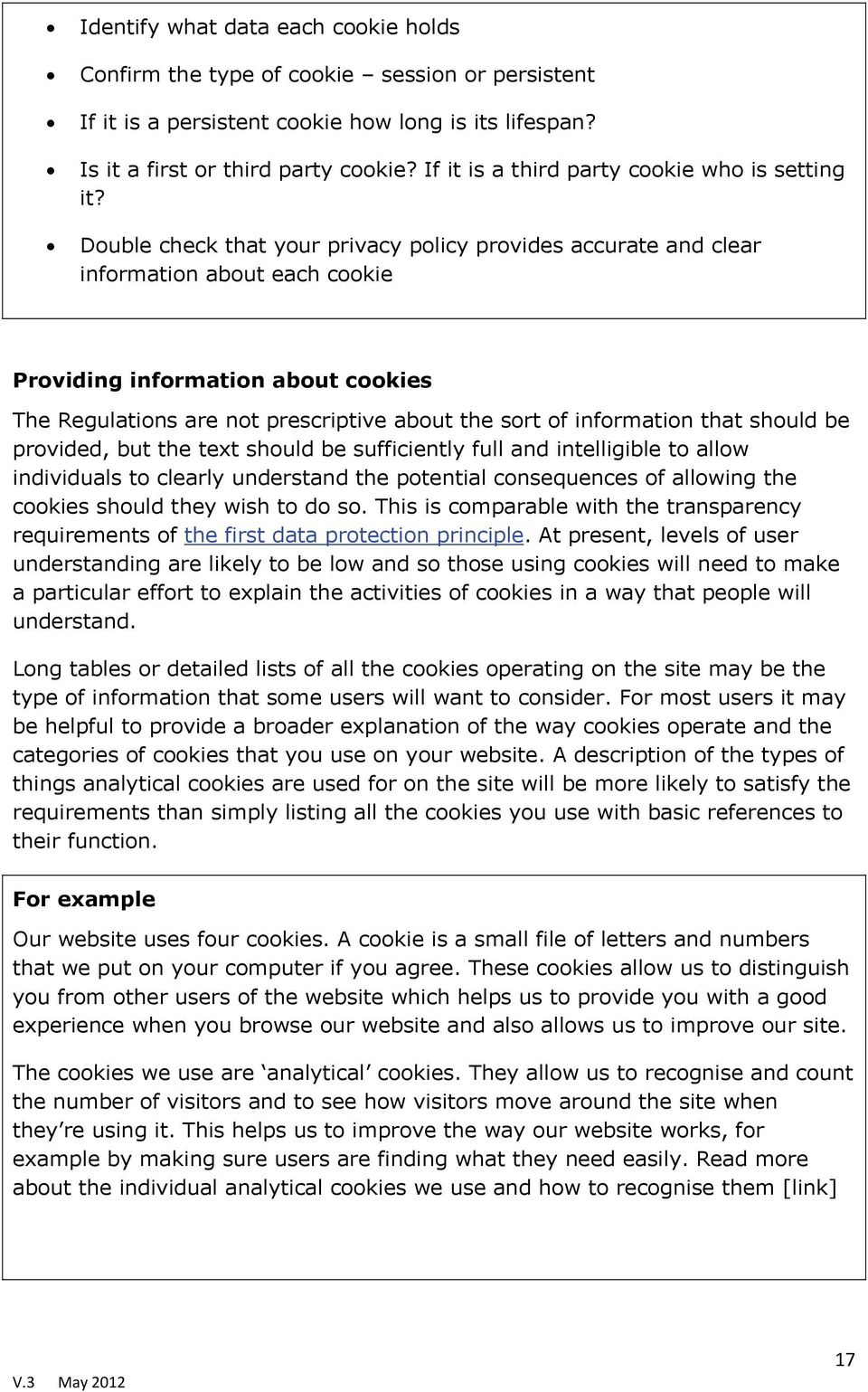 Double check that your privacy policy provides accurate and clear information about each cookie Providing information about cookies The Regulations are not prescriptive about the sort of information