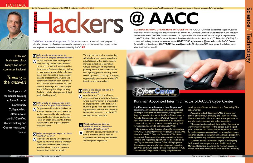 Hackers @ AACC By Kip Kunsman, interim director of the AACC CyberCenter established in 2010 ETHICAL Participants master strategies and techniques to thwart cyberattacks and prepare to take the