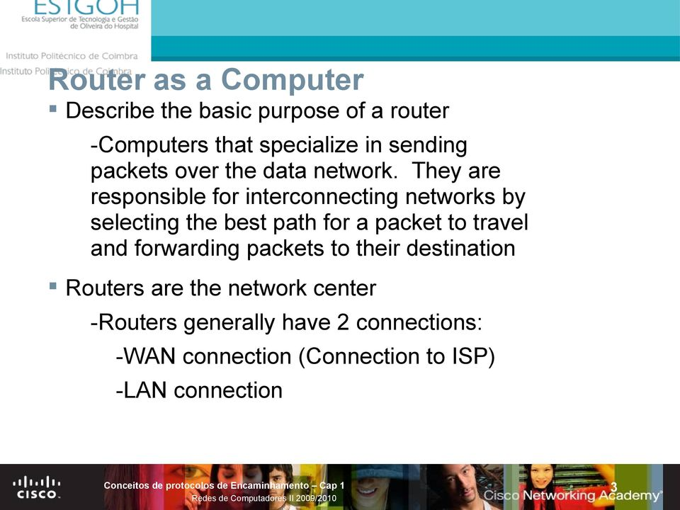 They are responsible for interconnecting networks by selecting the best path for a packet to