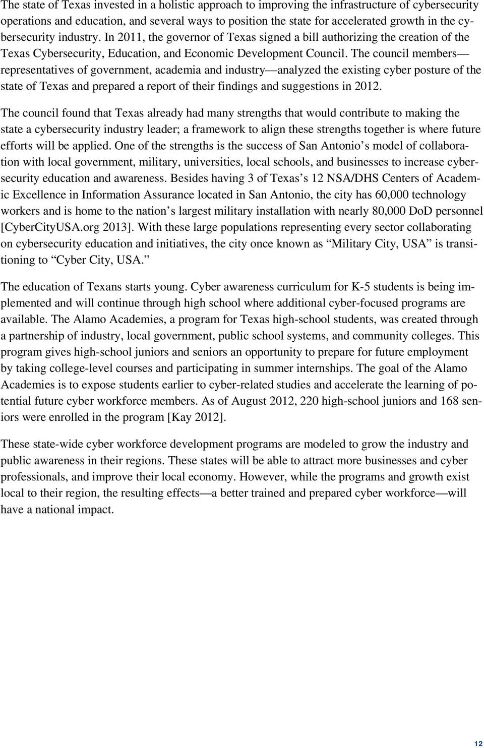 The council members representatives of government, academia and industry analyzed the existing cyber posture of the state of Texas and prepared a report of their findings and suggestions in 2012.