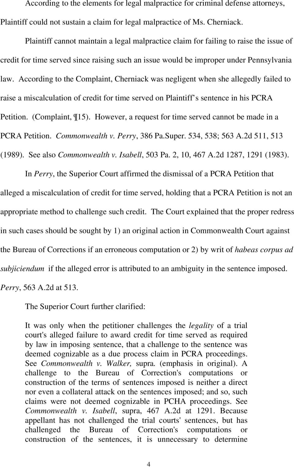 According to the Complaint, Cherniack was negligent when she allegedly failed to raise a miscalculation of credit for time served on Plaintiff s sentence in his PCRA Petition. (Complaint, 15).