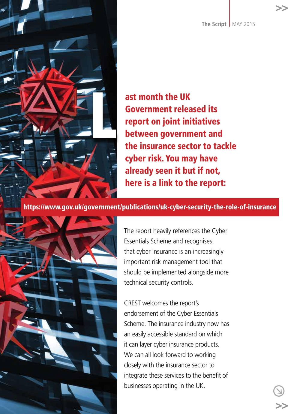 uk/government/publications/uk-cyber-security-the-role-of-insurance The report heavily references the Cyber Essentials Scheme and recognises that cyber insurance is an increasingly important risk