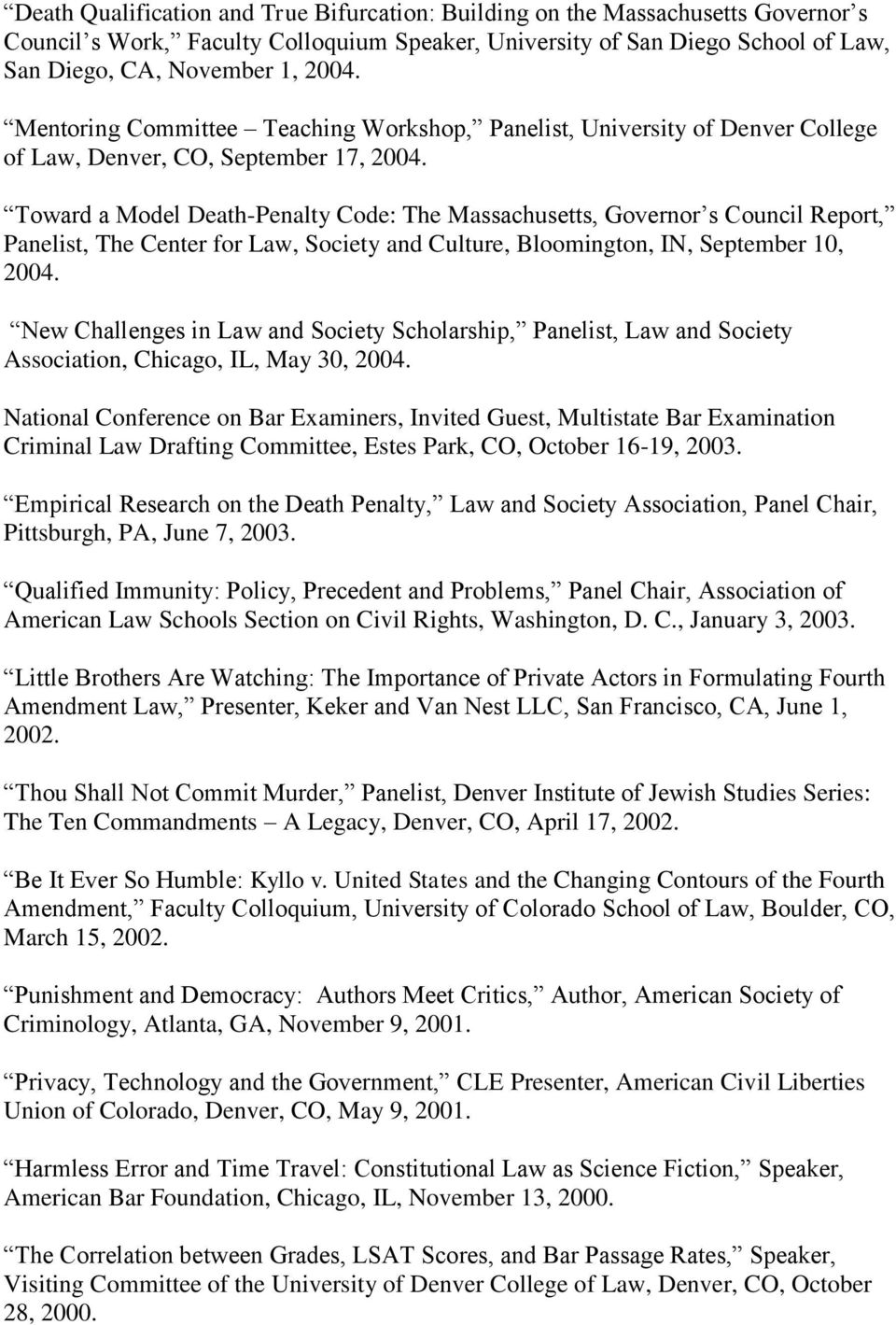 Toward a Model Death-Penalty Code: The Massachusetts, Governor s Council Report, Panelist, The Center for Law, Society and Culture, Bloomington, IN, September 10, 2004.