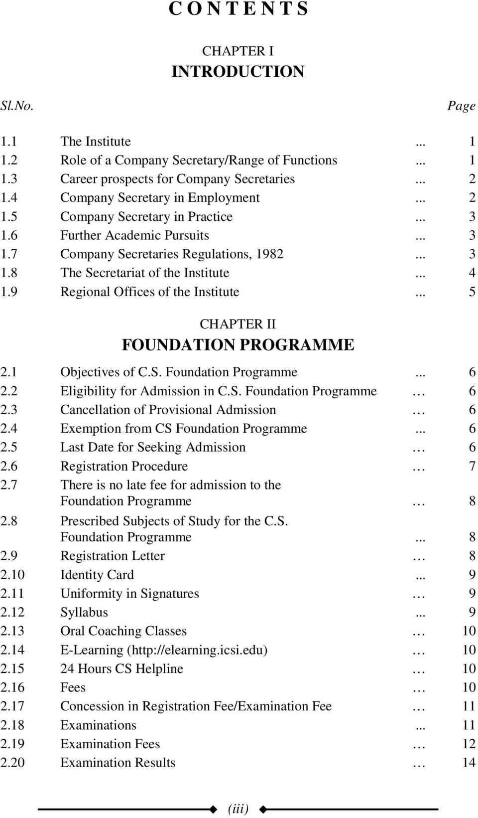 .. 4 1.9 Regional Offices of the Institute... 5 CHAPTER II FOUNDATION PROGRAMME 2.1 Objectives of C.S. Foundation Programme... 6 2.2 Eligibility for Admission in C.S. Foundation Programme 6 2.