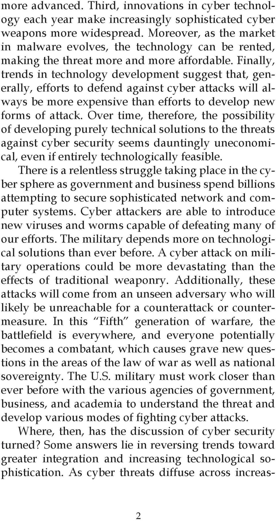 Finally, trends in technology development suggest that, generally, efforts to defend against cyber attacks will always be more expensive than efforts to develop new forms of attack.