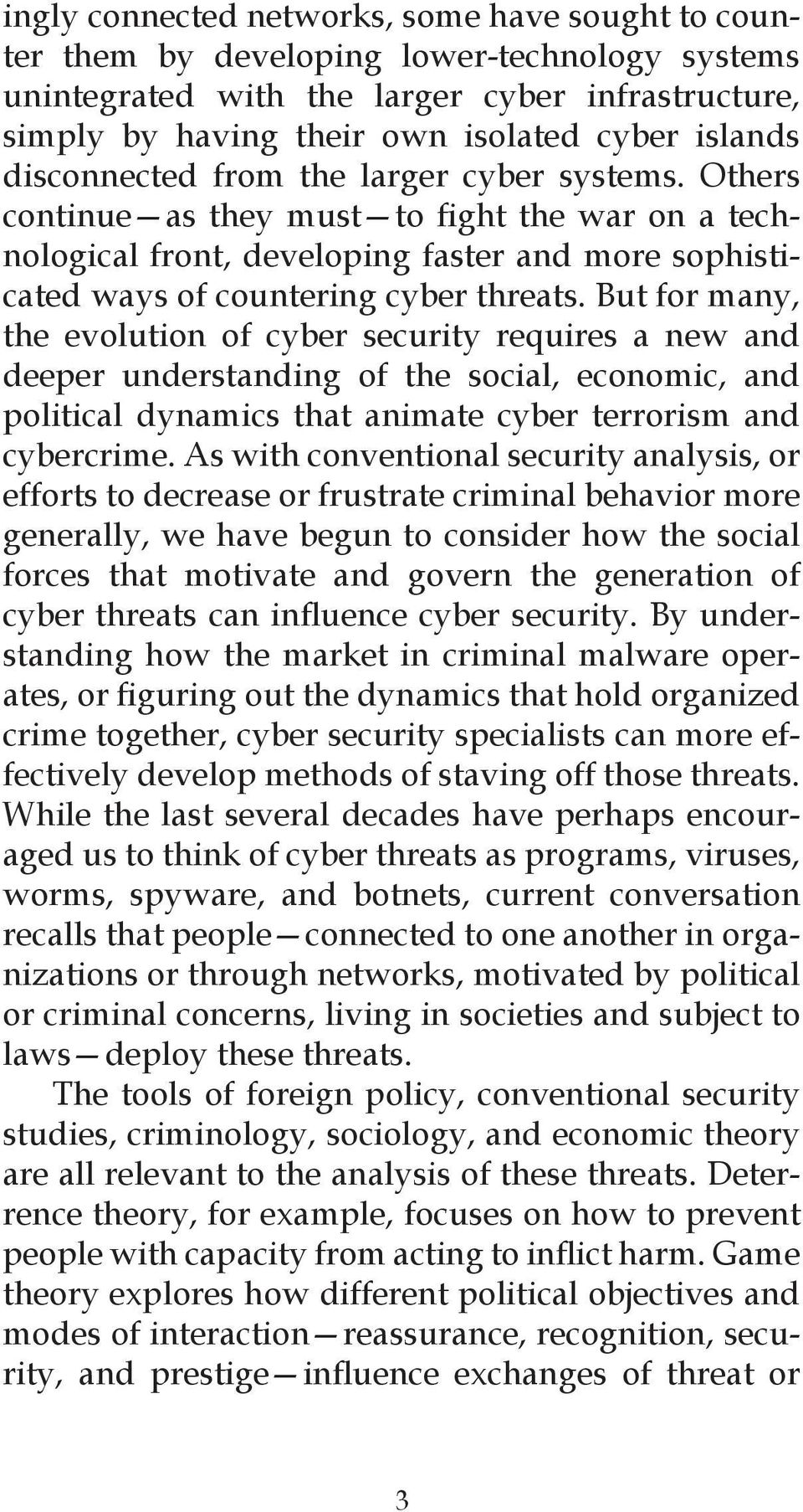 But for many, the evolution of cyber security requires a new and deeper understanding of the social, economic, and political dynamics that animate cyber terrorism and cybercrime.