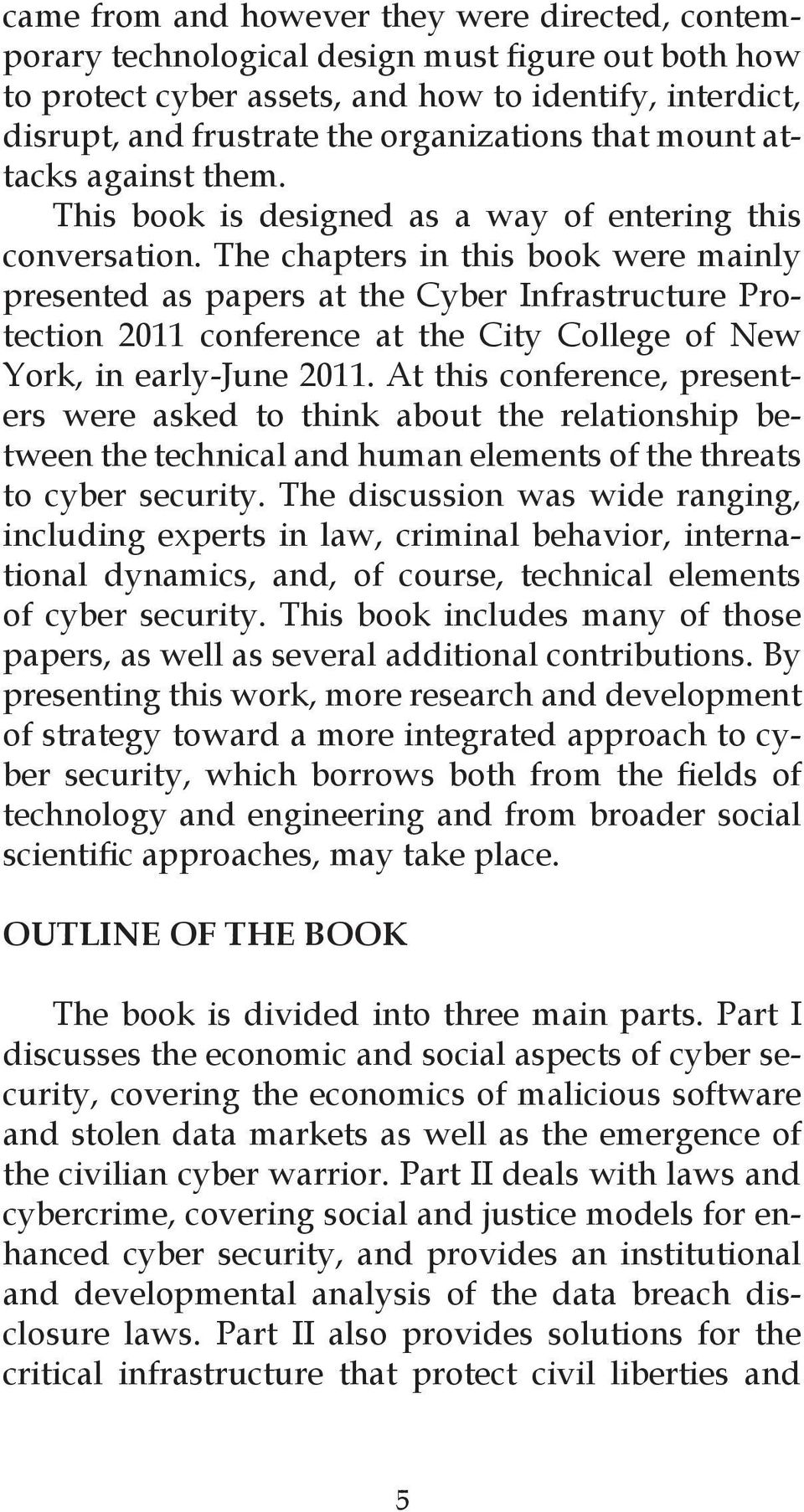 The chapters in this book were mainly presented as papers at the Cyber Infrastructure Protection 2011 conference at the City College of New York, in early-june 2011.