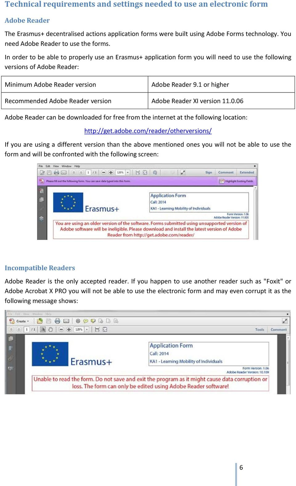 In order to be able to properly use an Erasmus+ application form you will need to use the following versions of Adobe Reader: Minimum Adobe Reader version Adobe Reader 9.