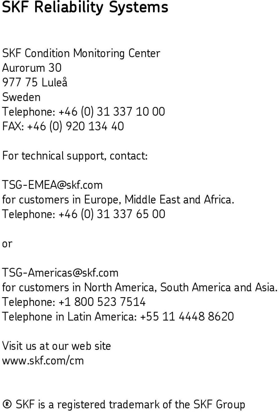 Telephone: +46 (0) 31 337 65 00 or TSG-Americas@skf.com for customers in North America, South America and Asia.