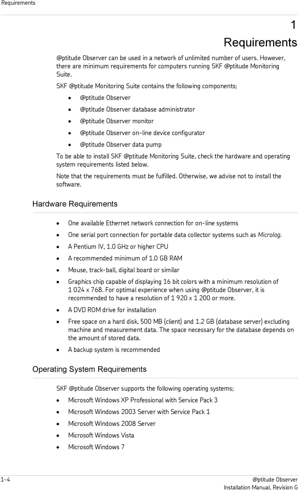 hardware and operating system requirements listed below. Note that the requirements must be fulfilled. Otherwise, we advise not to install the software.